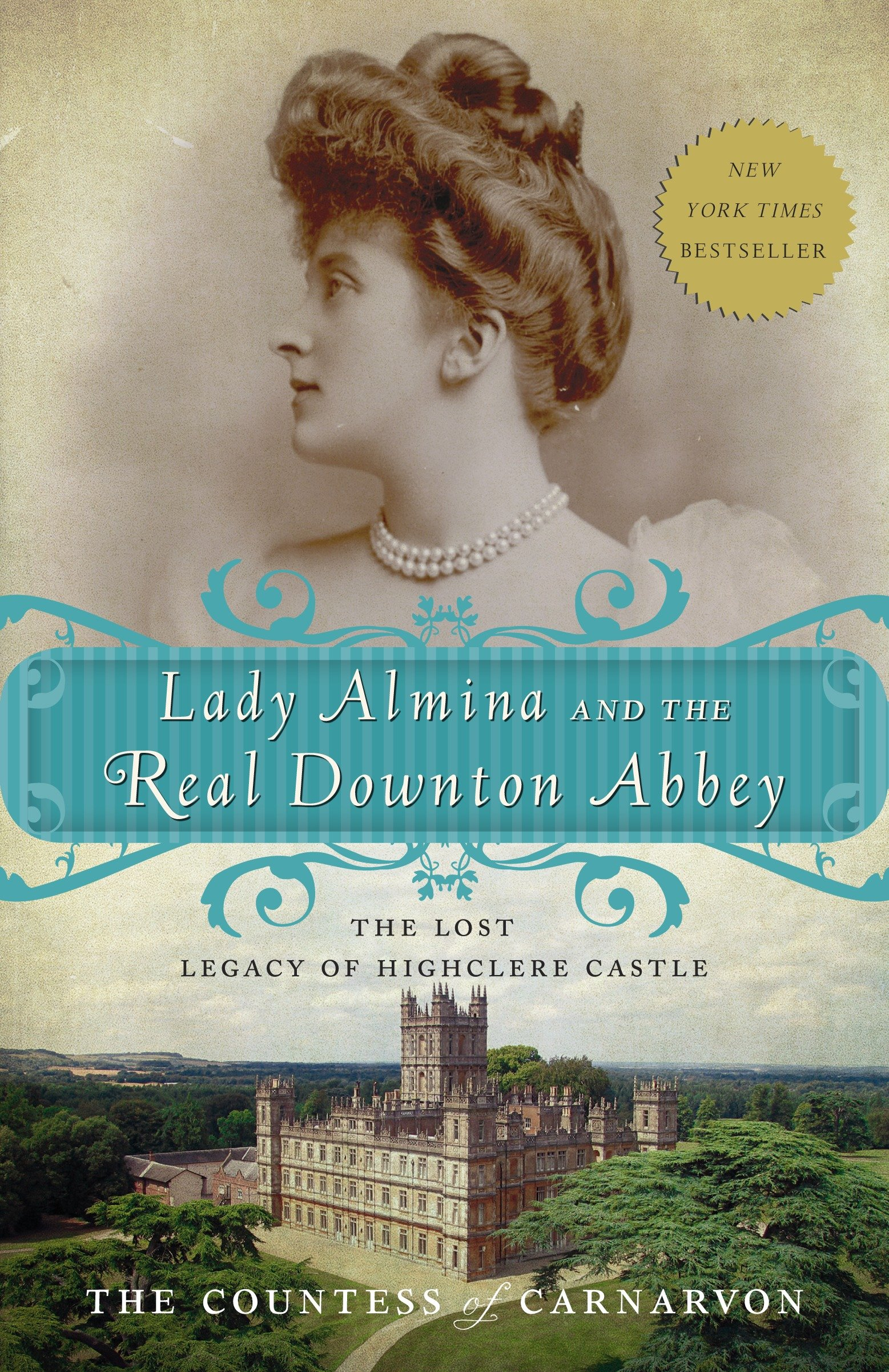 Lady Almina and the real Downton Abbey the lost legacy of Highclere Castle