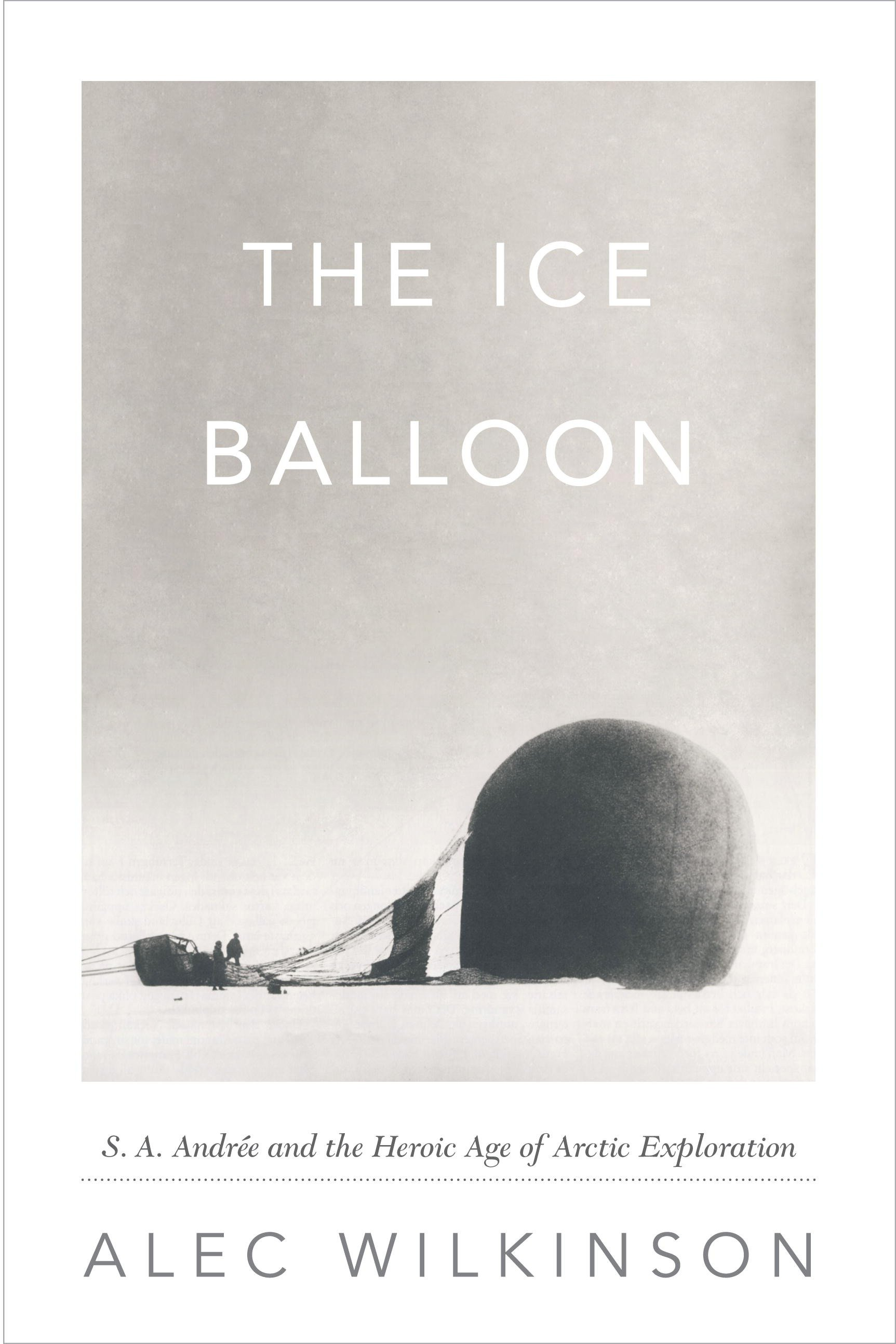 The ice balloon S.A. Andrée and the heroic age of arctic exploration
