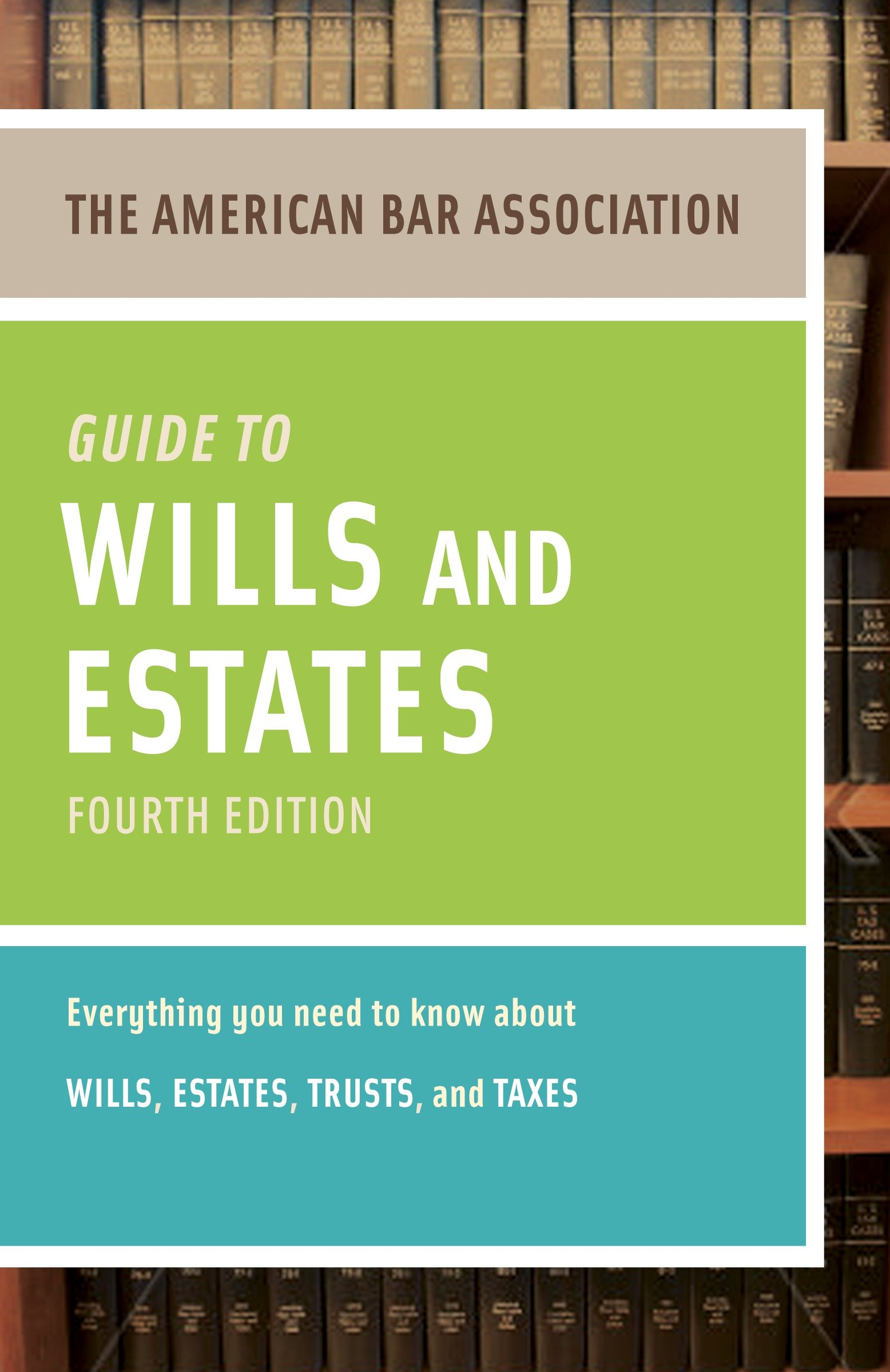 American Bar Association Guide to Wills and Estates, Fourth Edition An Interactive Guide to Preparing Your Wills, Estates, Trusts, and Taxes