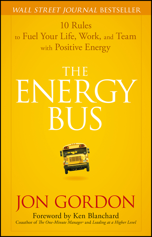 The energy bus 10 rules to fuel your life, work, and team with positive energy cover image