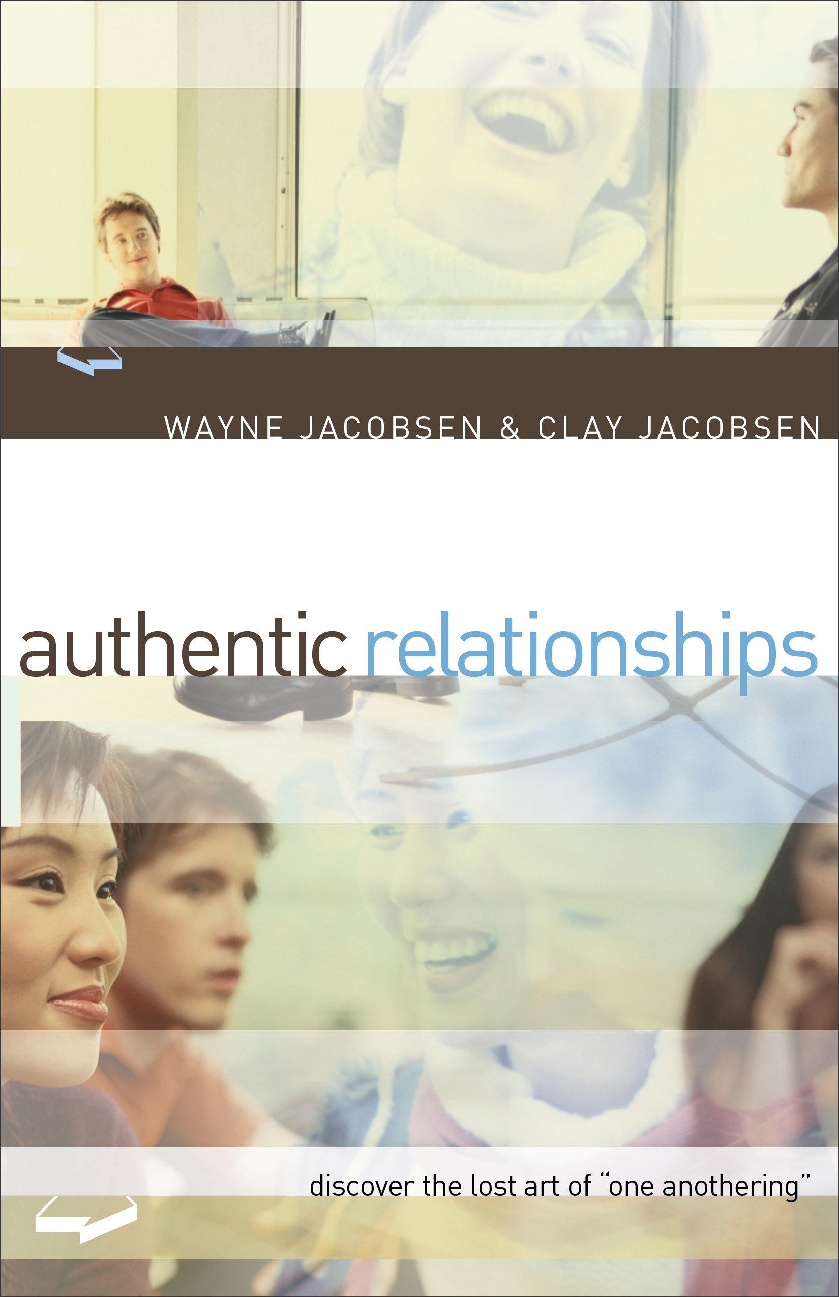 """Authentic Relationships Discover the Lost Art of """"One Anothering"""""""