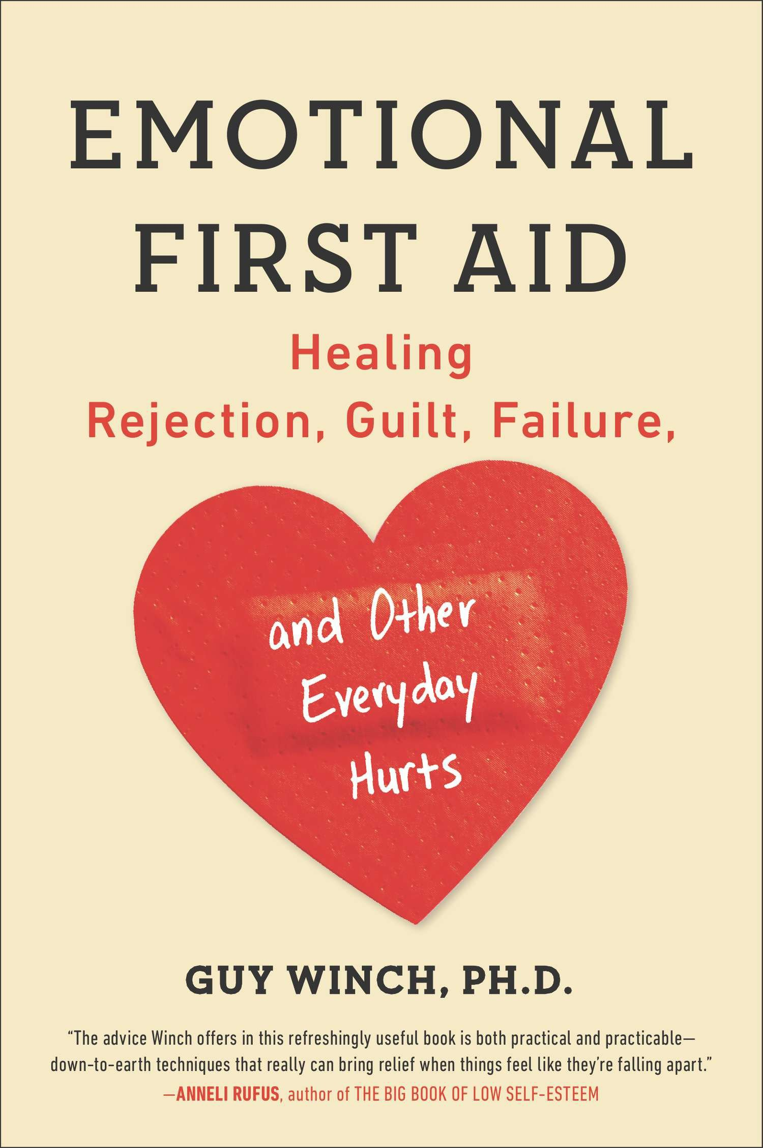 Emotional First Aid Practical Strategies for Treating Failure, Rejection, Guilt, and Other EverydayPsychological Injuries