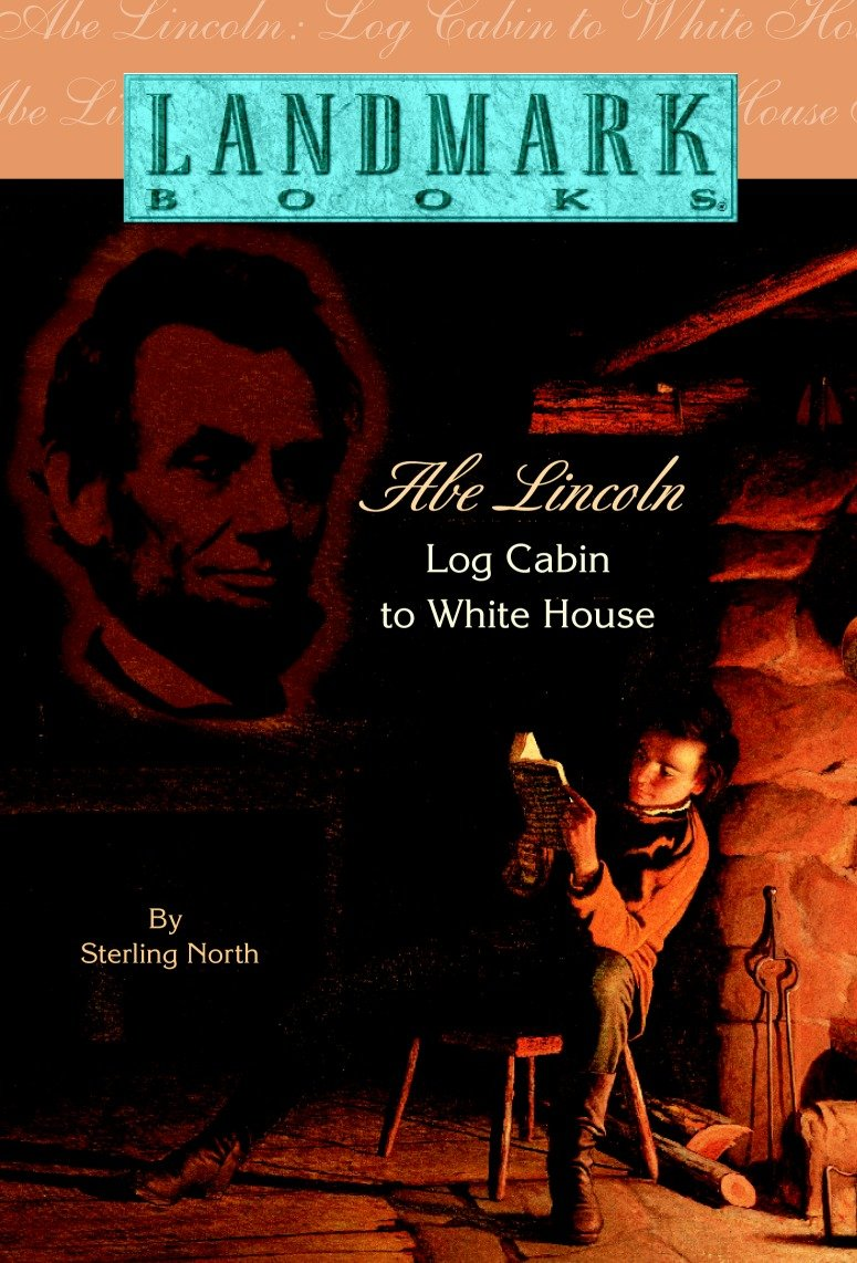 Abe Lincoln log cabin to White House cover image