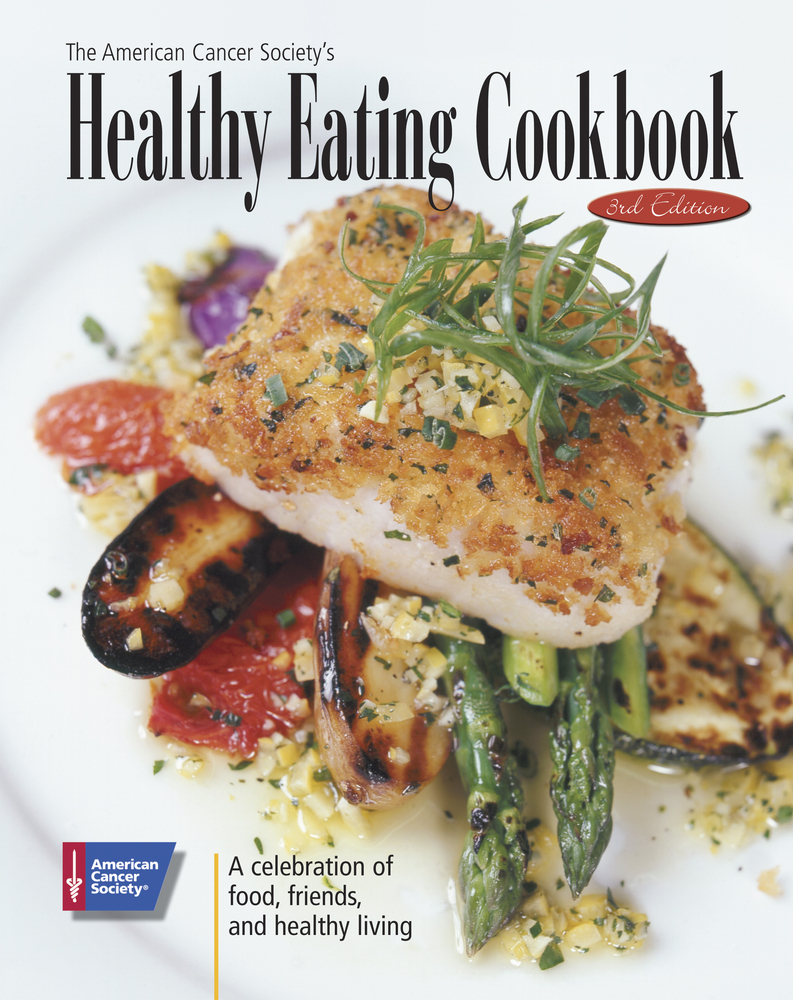 The American Cancer Society's Healthy Eating Cookbook A Celebration of Food, Friendship, and Healthy Living