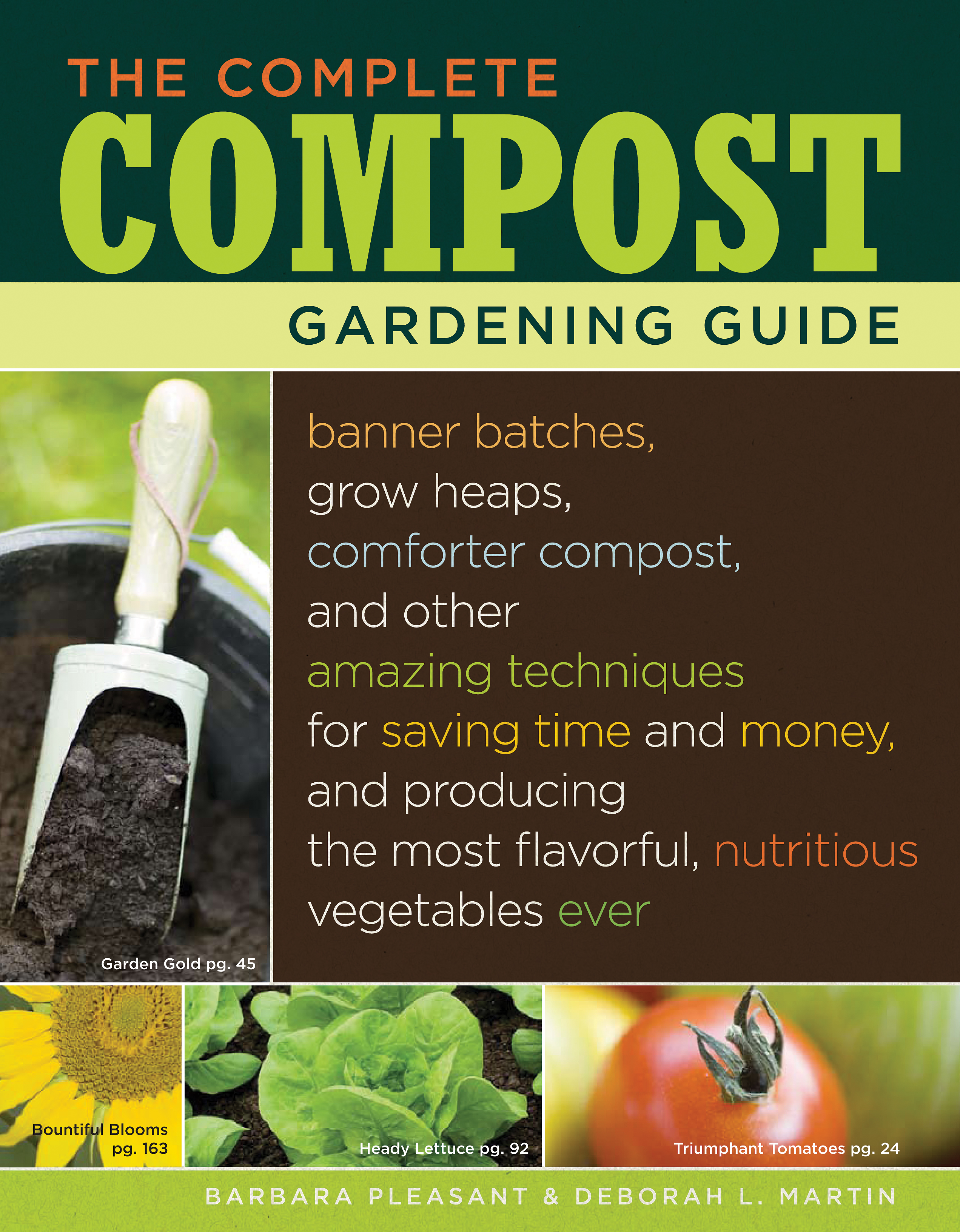 The Complete Compost Gardening Guide Banner batches, grow heaps, comforter compost, and other amazing techniques for saving time and money, and producing the most flavorful, nutritous vegetables ever.