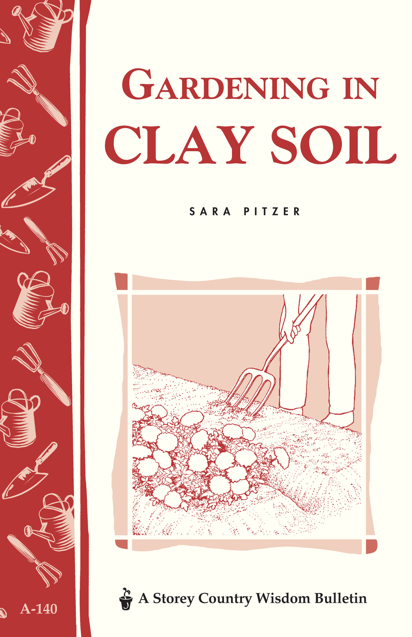 Gardening in Clay Soil Storey's Country Wisdom Bulletin A-140