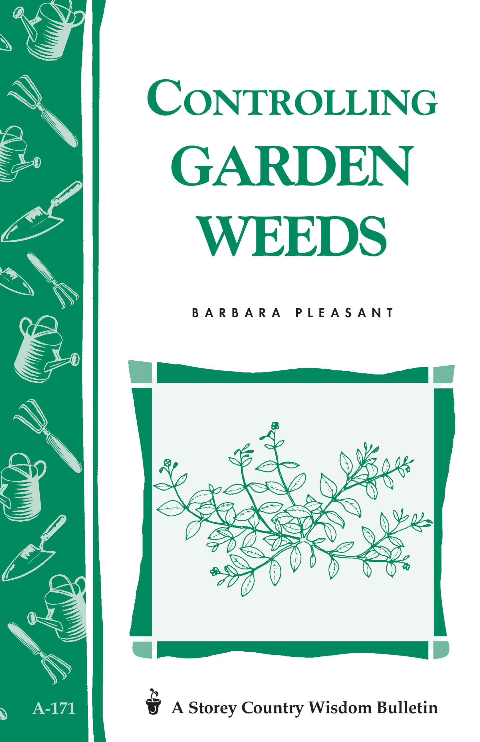 Controlling Garden Weeds Storey's Country Wisdom Bulletin A-171