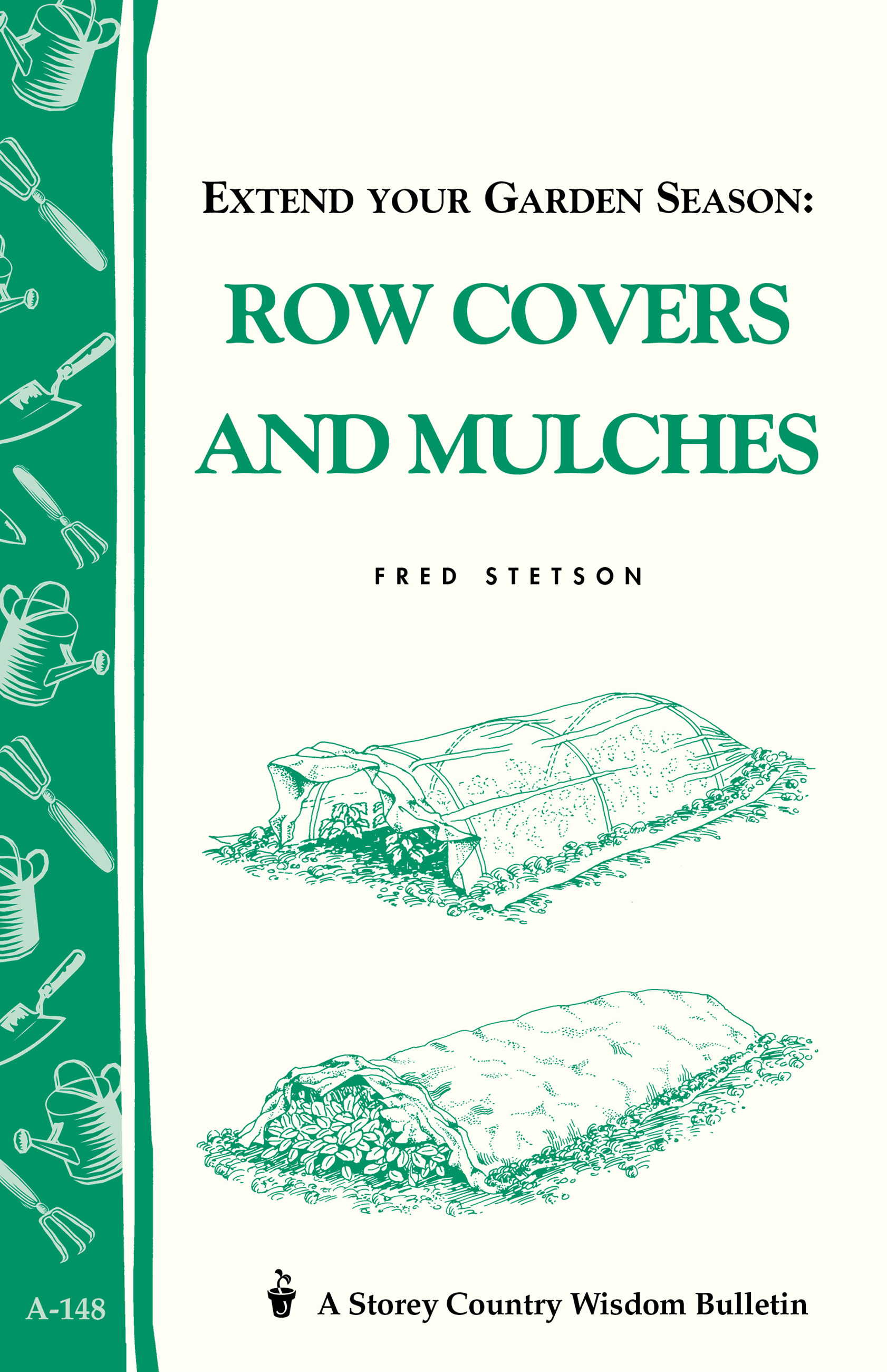 Extend Your Garden Season: Row Covers and Mulches Storey's Country Wisdom Bulletin A-148