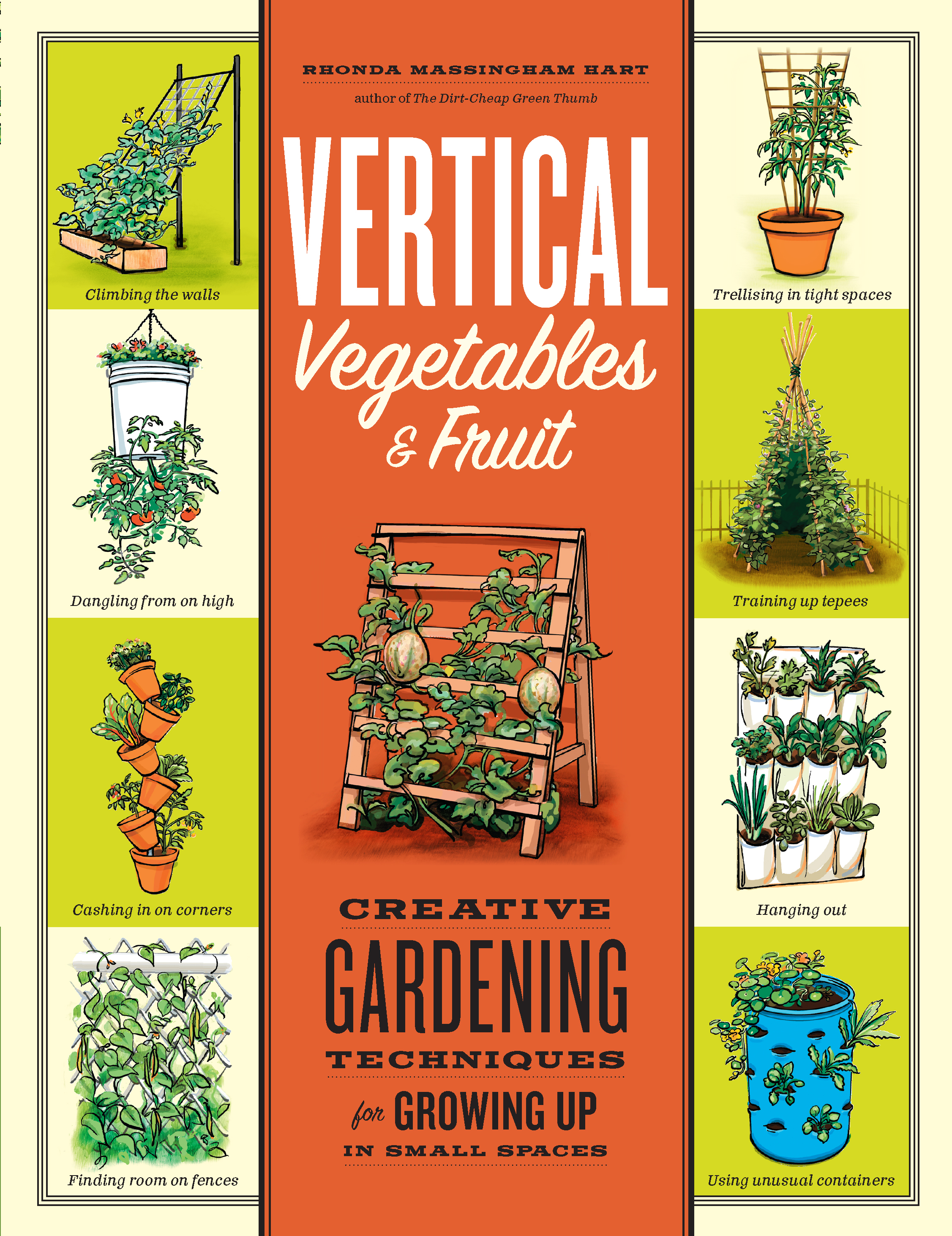 Vertical Vegetables & Fruit Creative Gardening Techniques for Growing Up in Small Spaces