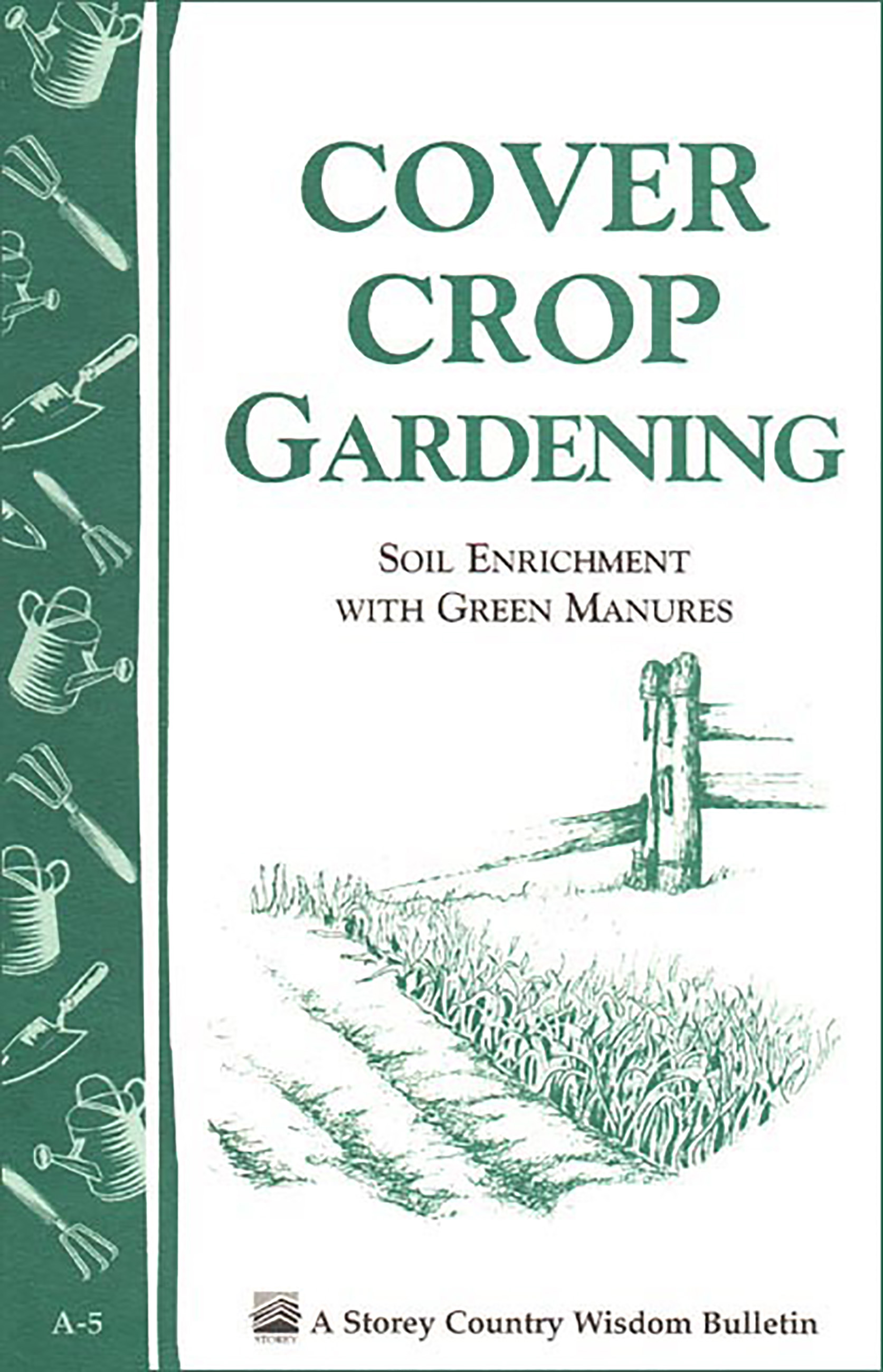 Cover Crop Gardening Soil Enrichment With Green Manures/ Storey's Country Wisdom Bulletin A-05