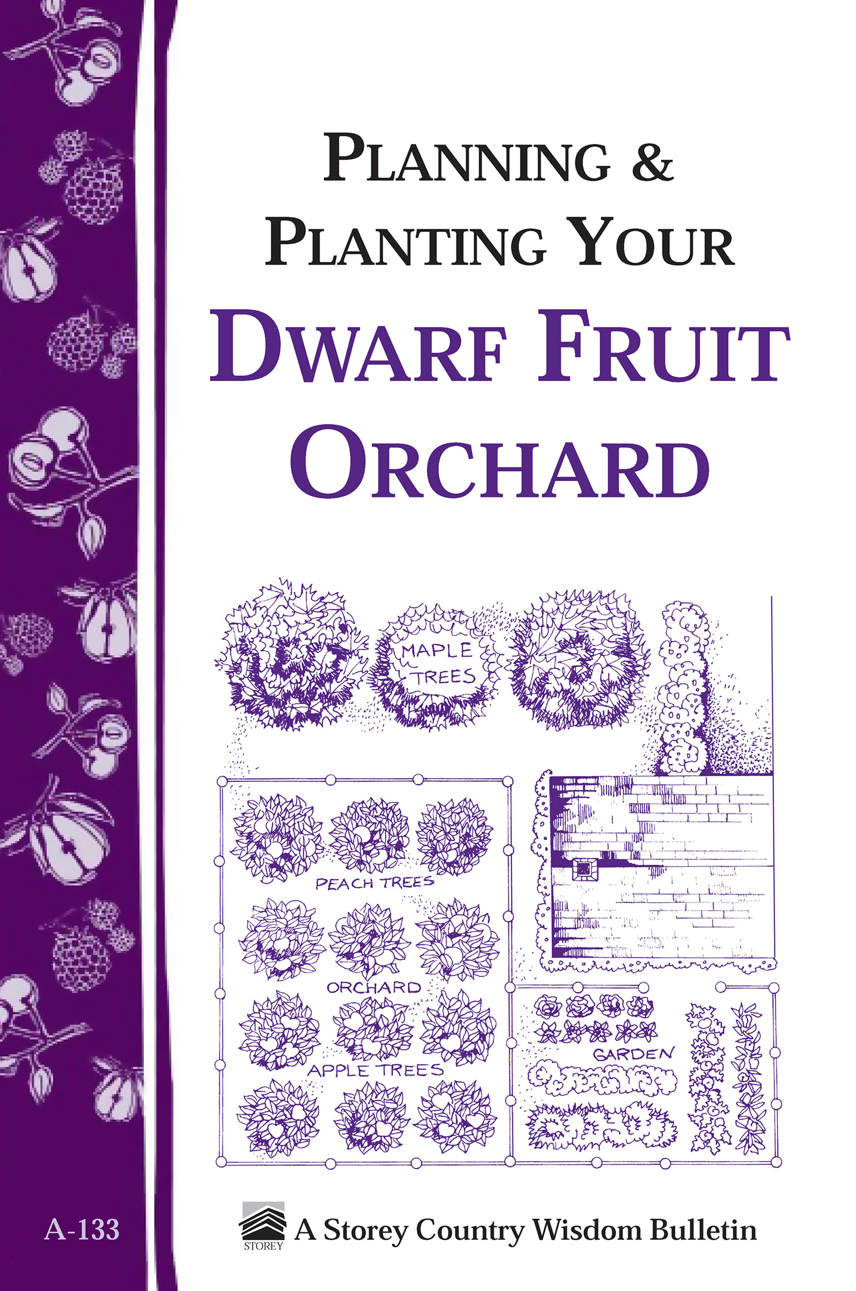 Planning & Planting Your Dwarf Fruit Orchard Storey's Country Wisdom Bulletin A-133