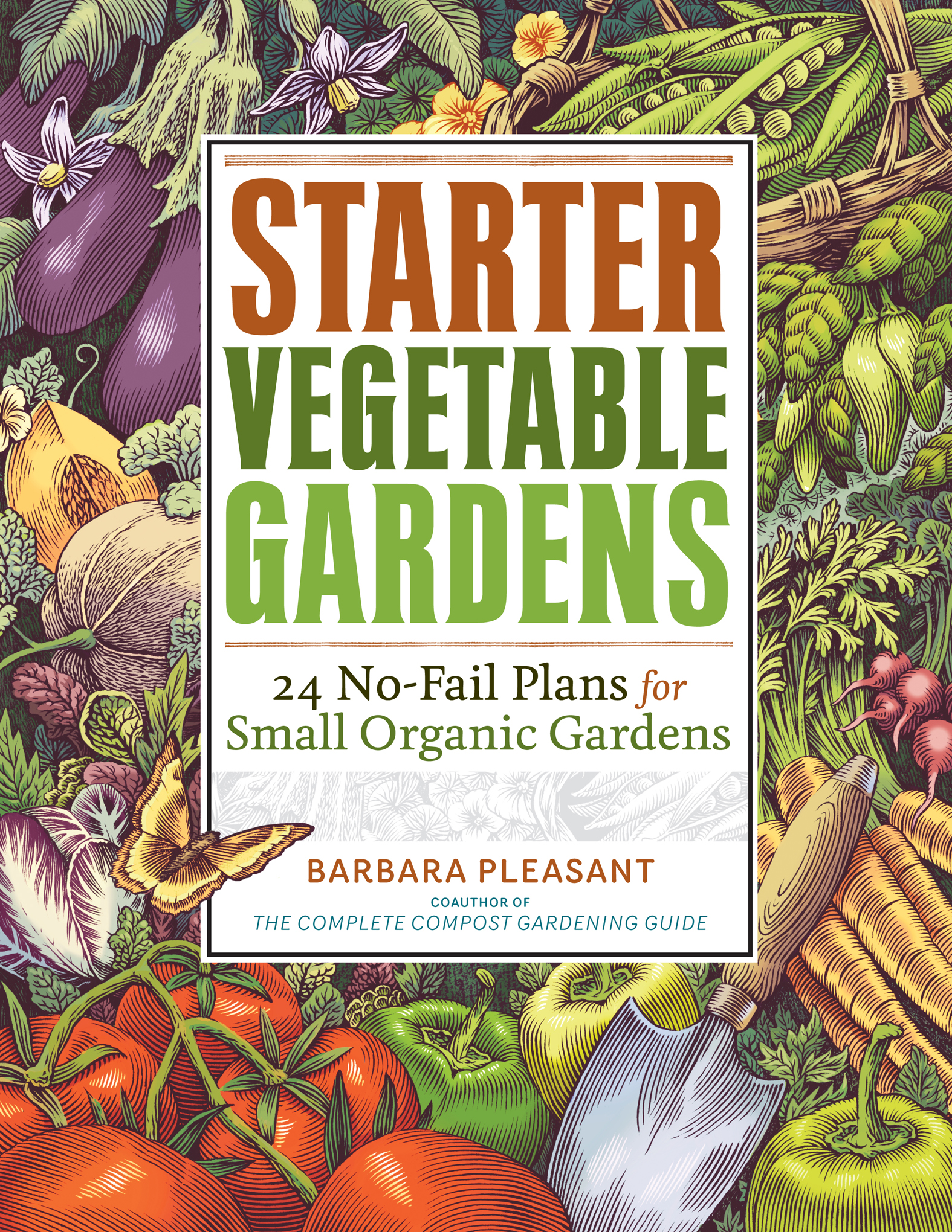 Starter Vegetable Gardens 24 No-Fail Plans for Small Organic Gardens