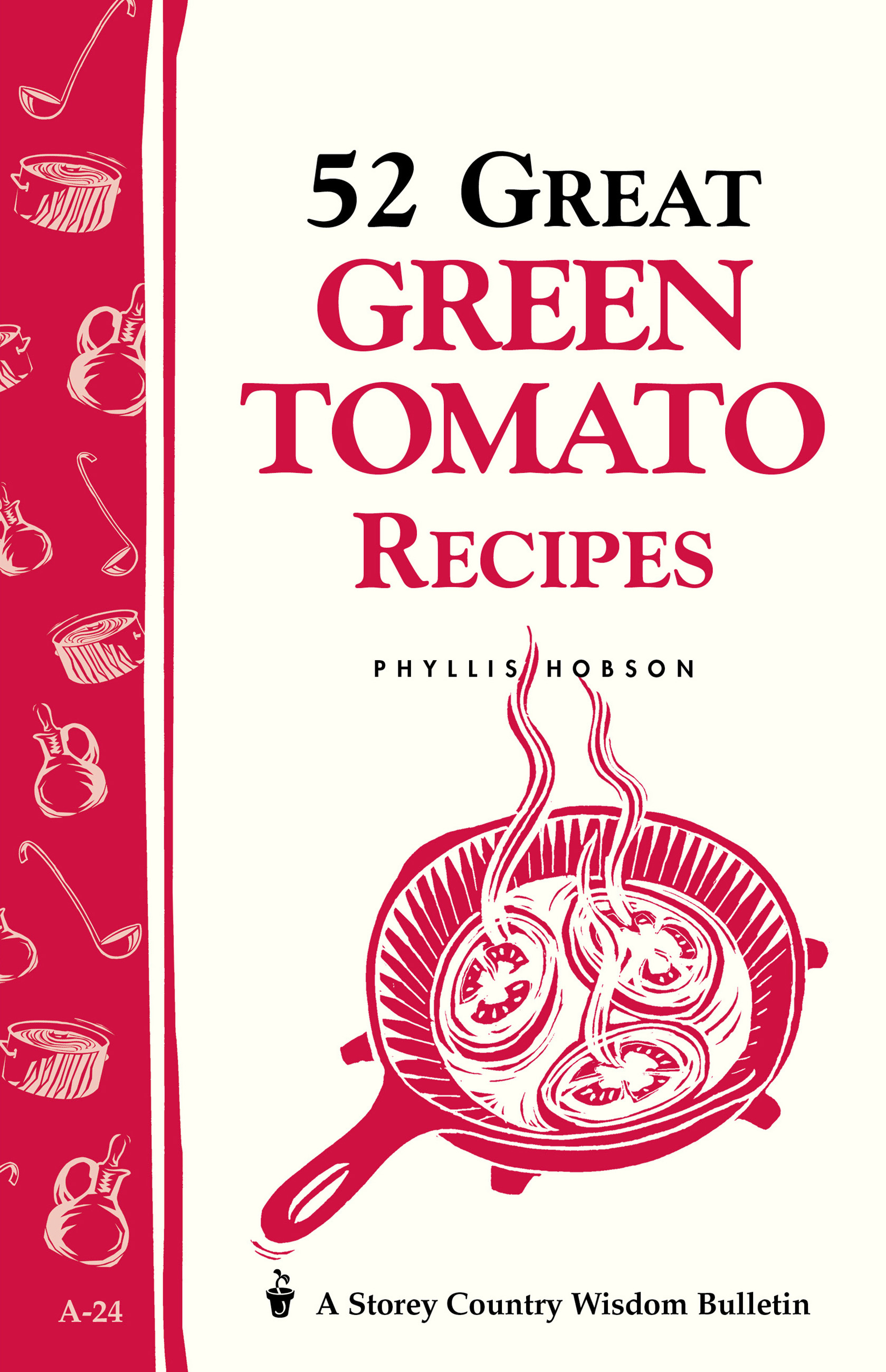 52 Great Green Tomato Recipes Storey's Country Wisdom Bulletin A-24