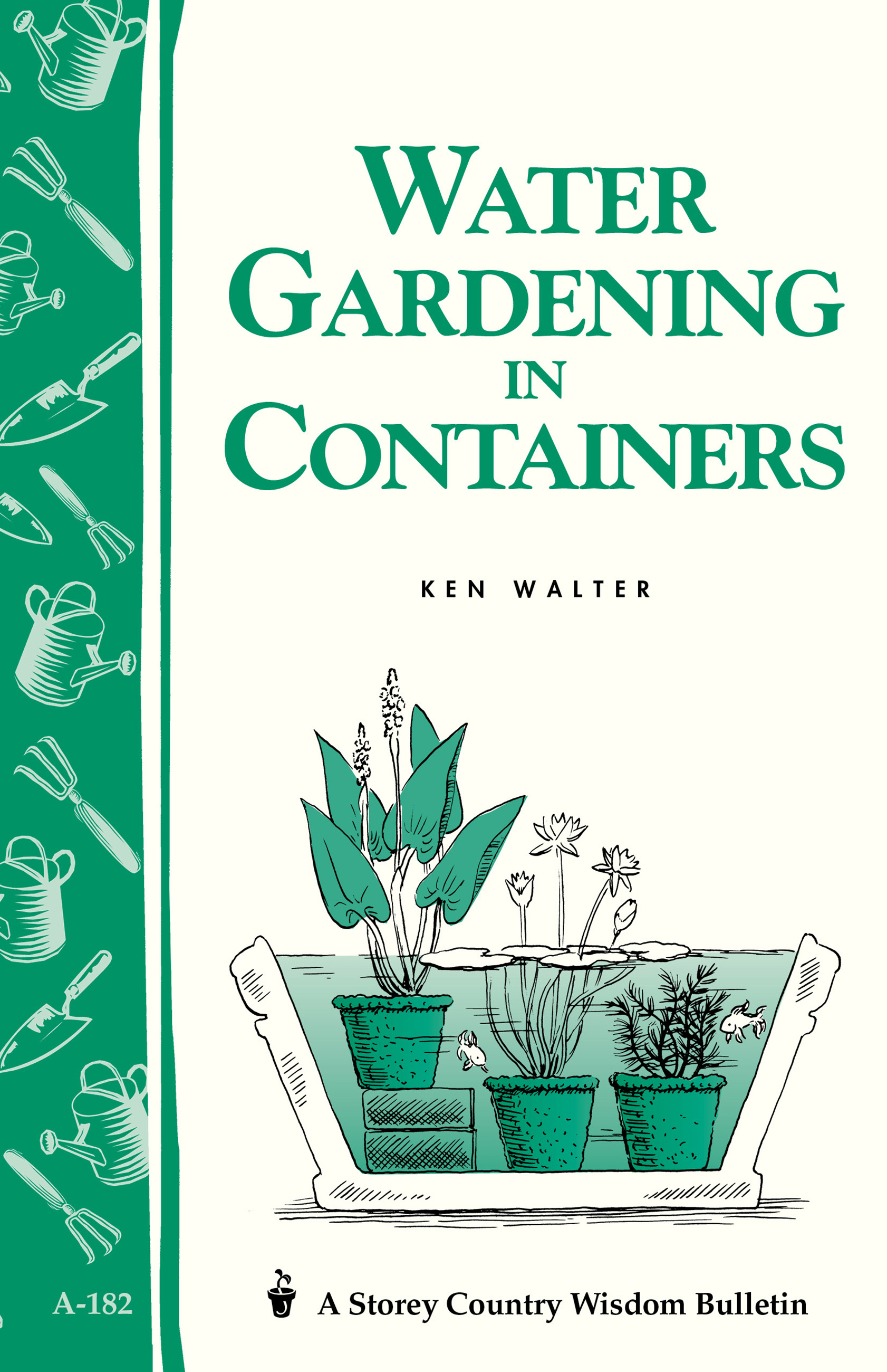 Water Gardening in Containers Storey's Country Wisdom Bulletin A-182