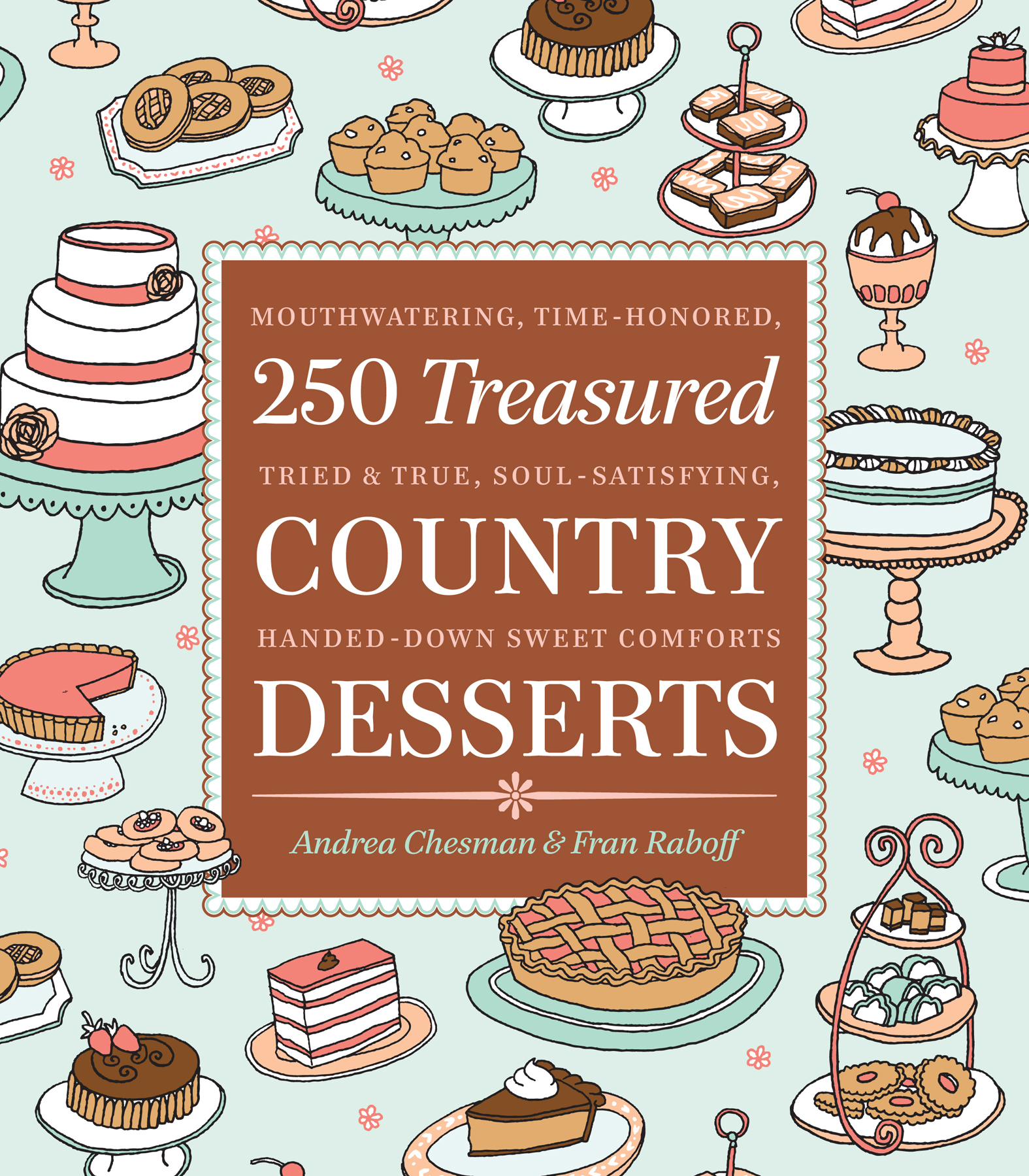250 Treasured Country Desserts Mouthwatering, Time-honored, Tried & True, Soul-satisfying, Handed-down Sweet Comforts