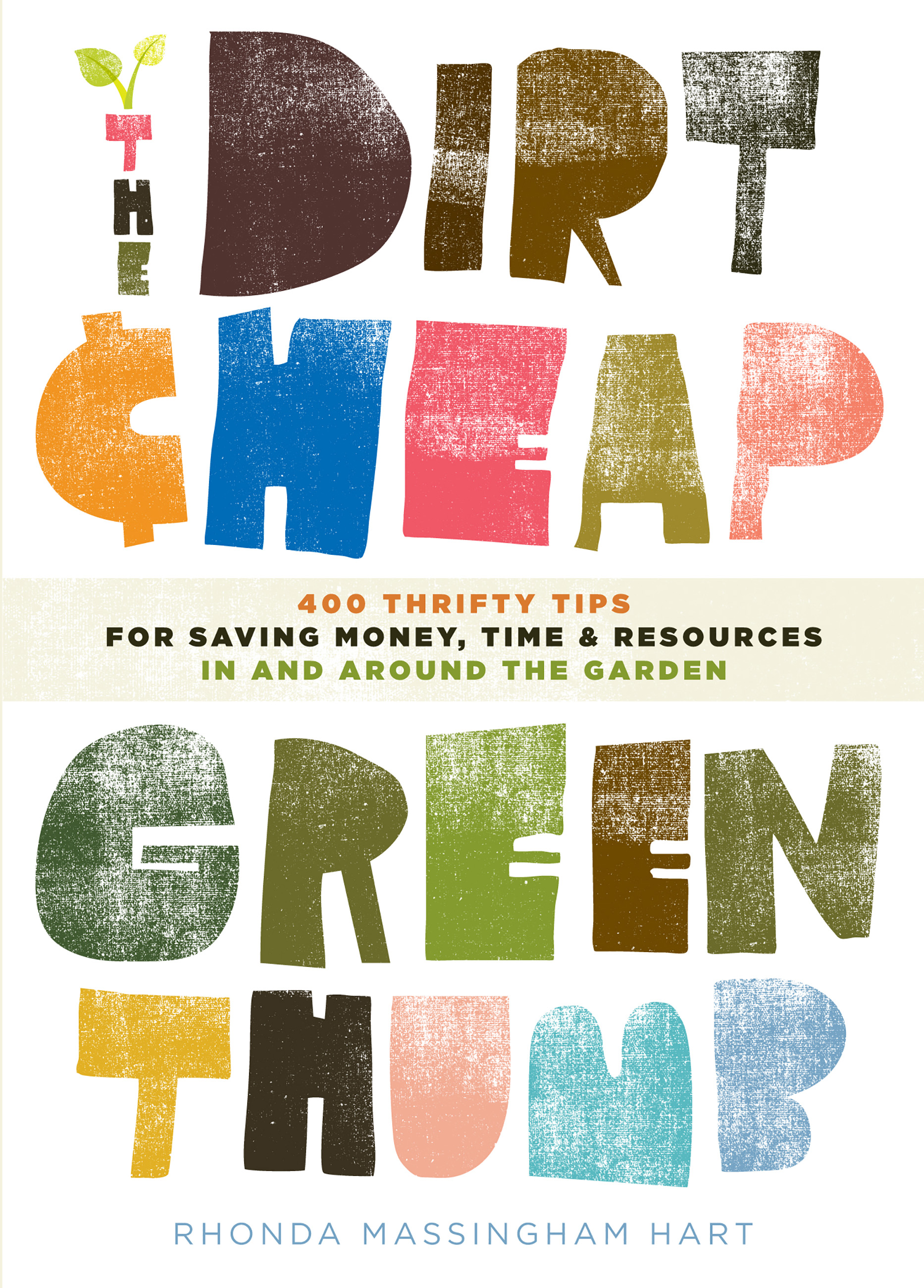 The Dirt-Cheap Green Thumb 400 Thrifty Tips for Saving Money, Time, and Resources as You Garden
