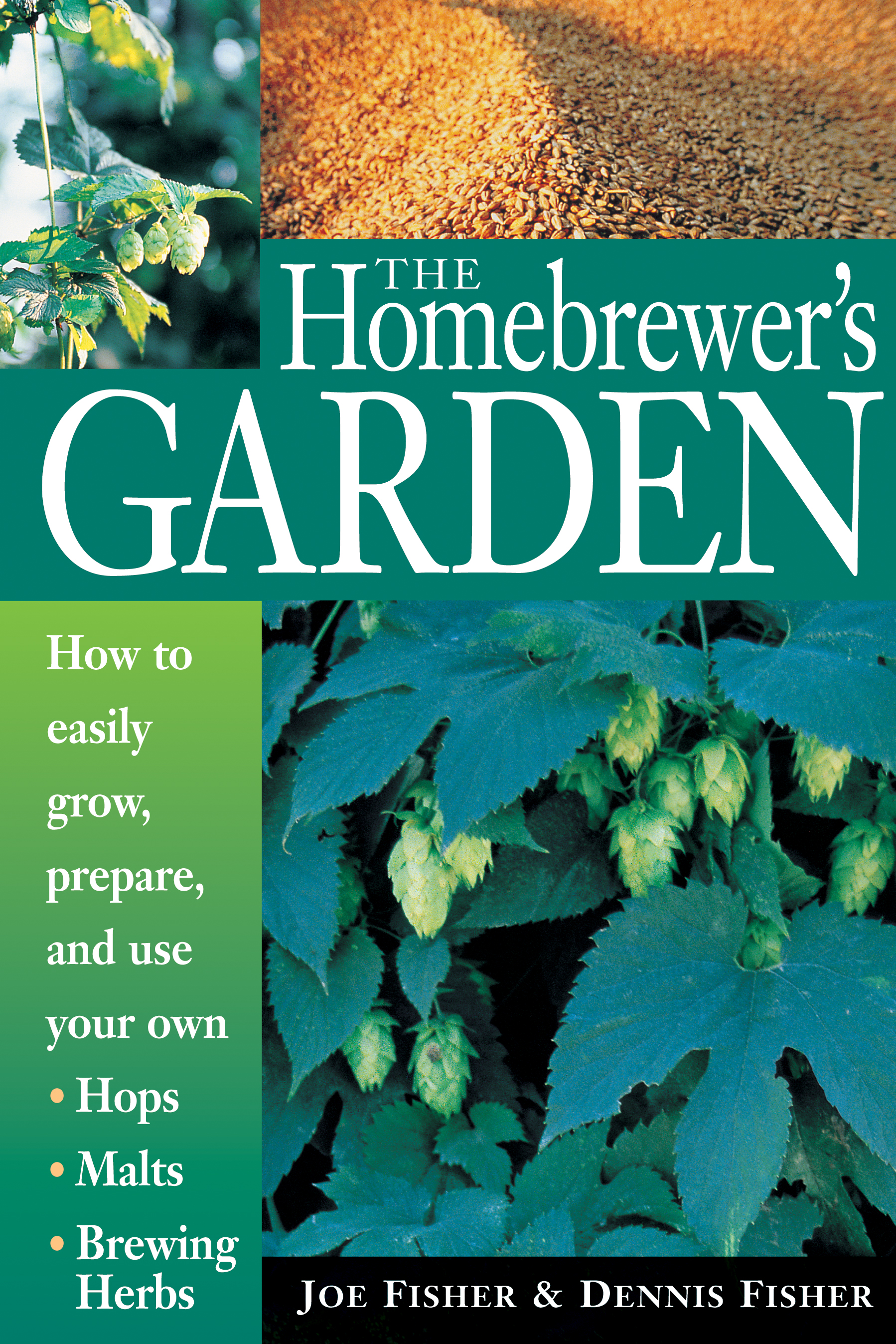 The Homebrewer's Garden How to Easily Grow, Prepare, and Use Your Own Hops, Malts, Brewing Herbs