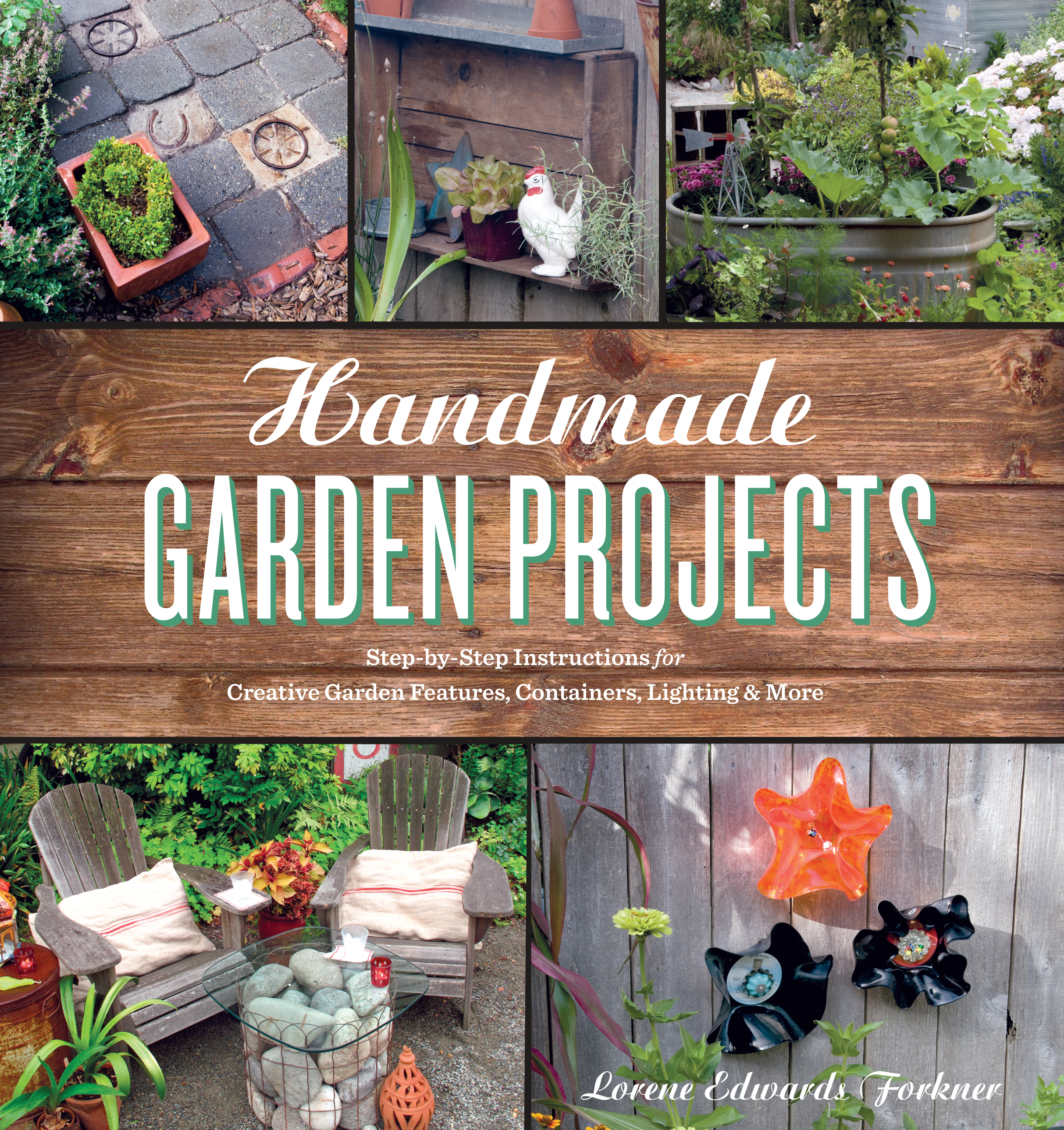 Handmade Garden Projects Step-by-Step Instructions for Creative Garden Features, Containers, Lighting & More
