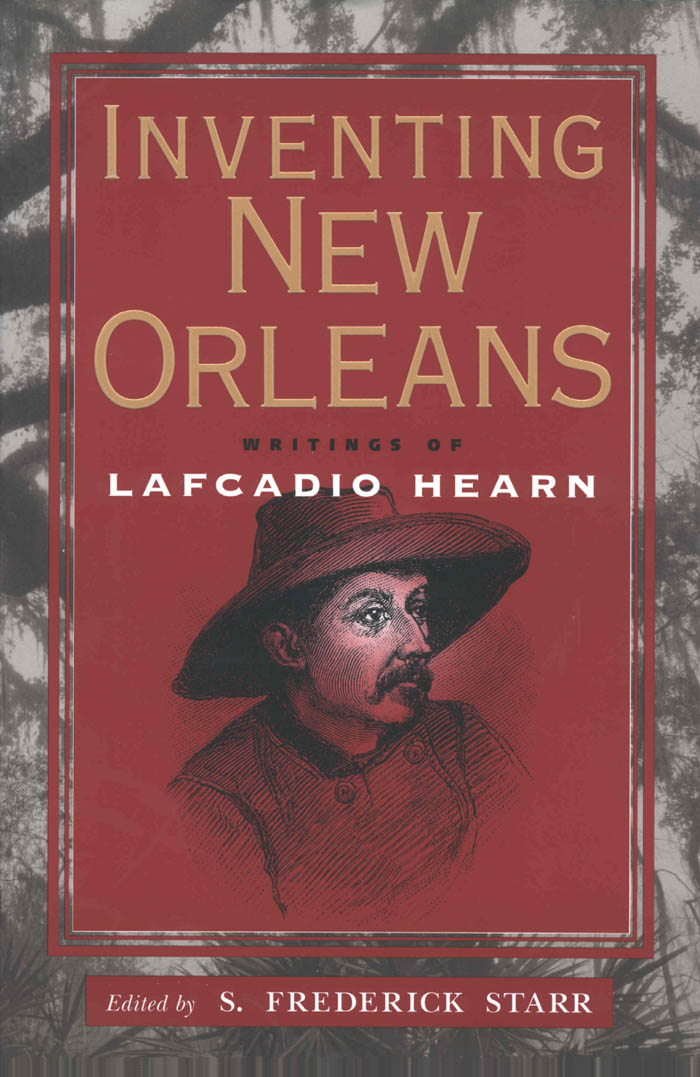 Inventing New Orleans Writings of Lafcadio Hearn