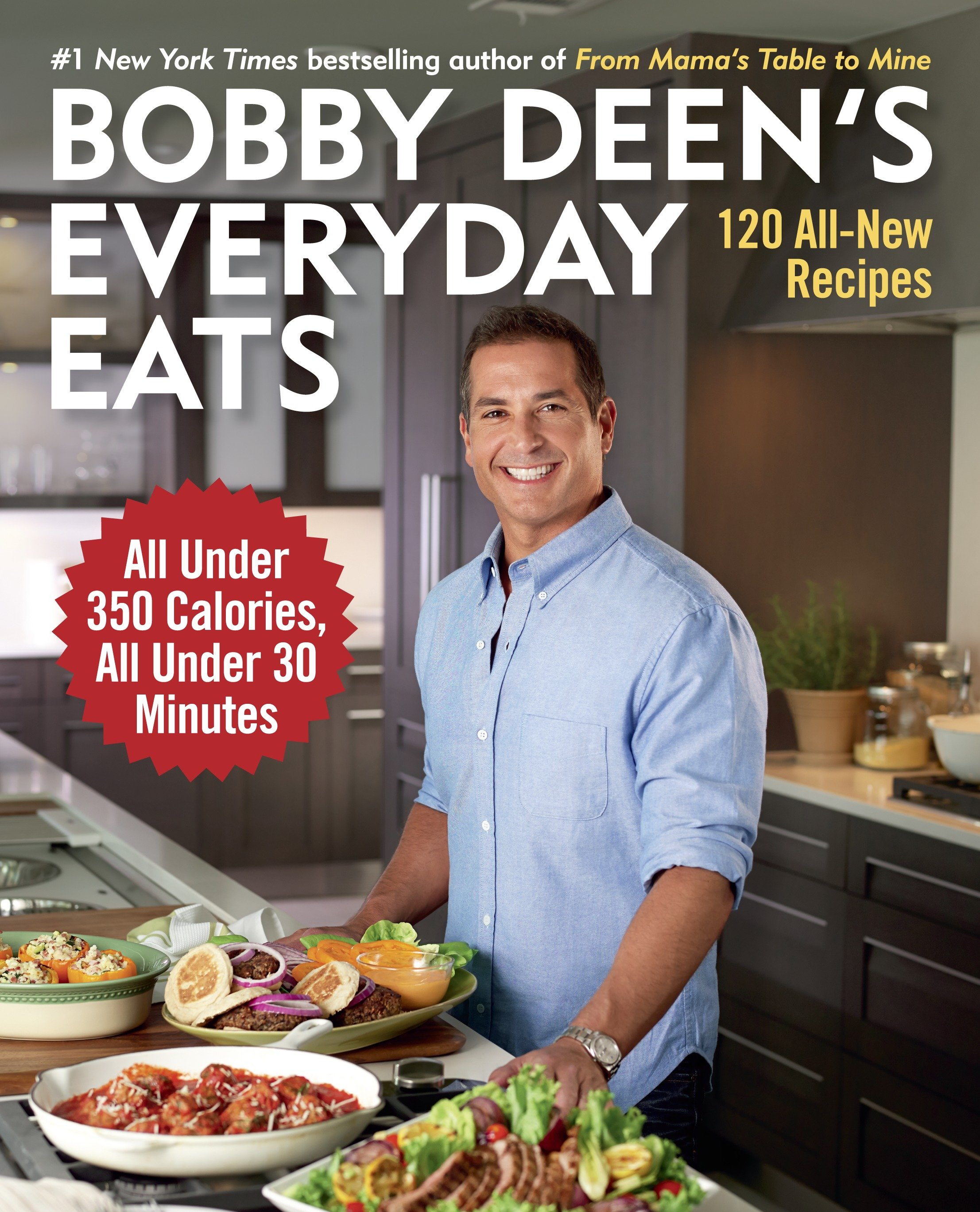 Bobby Deen's everyday eats 120 all-new recipes, all under 350 calories, all under 30 minutes cover image