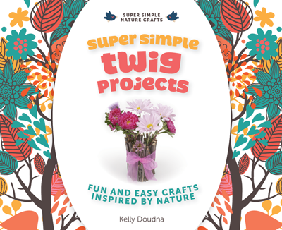 Super Simple Twig Projects: Fun and Easy Crafts Inspired by Nature