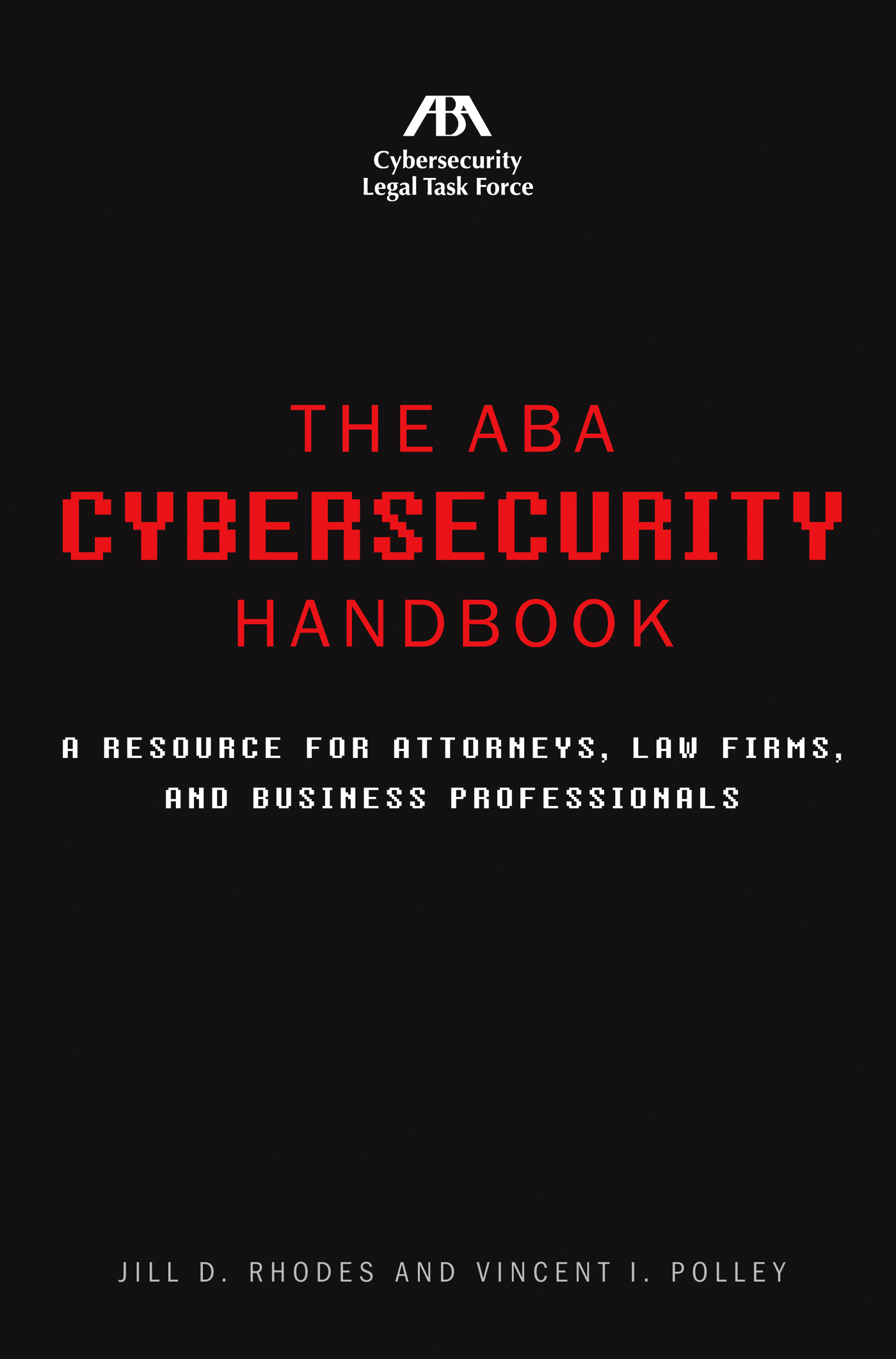 The ABA Cybersecurity Handbook A Resource for Attorneys, Law Firms, and Business Professionals