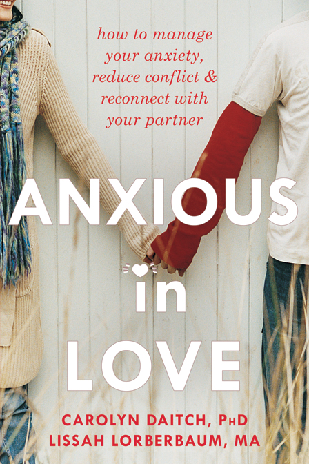 Anxious in Love How to Manage Your Anxiety, Reduce Conflict, and Reconnect with Your Partner