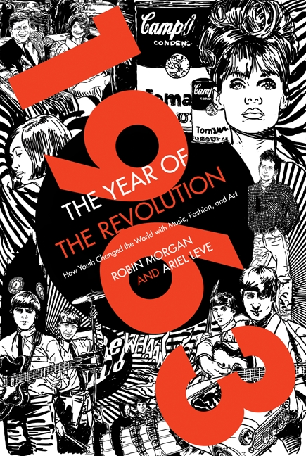 1963: The Year of the Revolution How Youth Changed the World with Music, Art, and Fashion