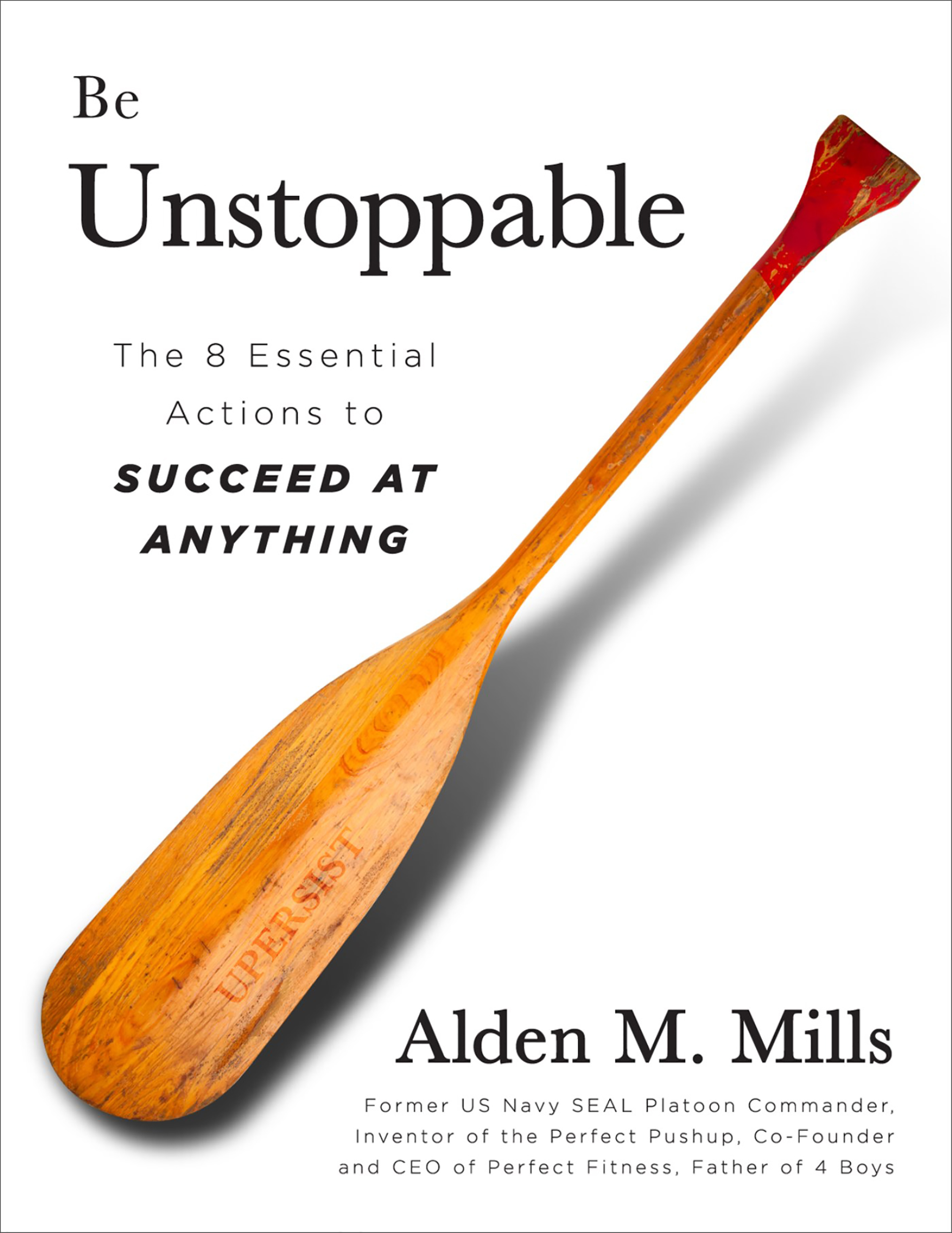 Be Unstoppable The Eight Essential Actions to Succeed at Anything