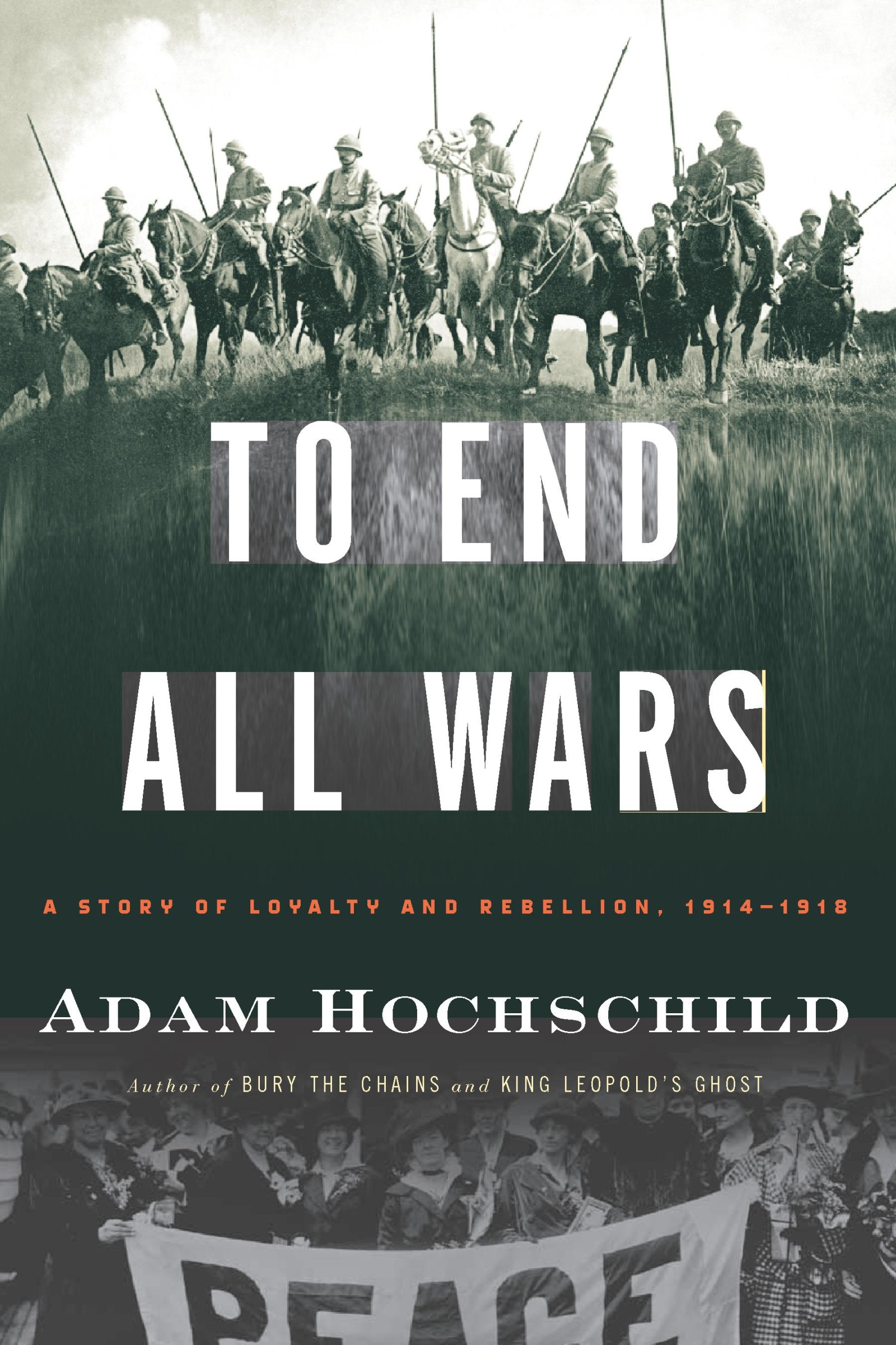To End All Wars A Story of Loyalty and Rebellion, 1914-1918