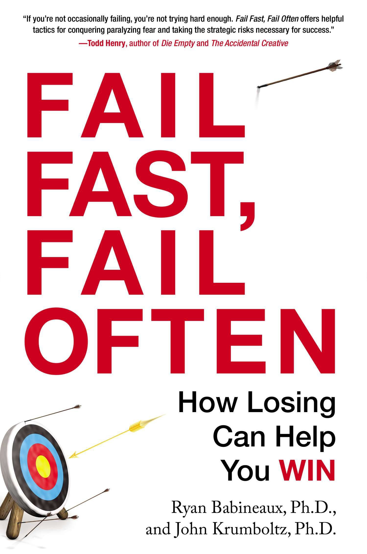 Fail Fast, Fail Often How Losing Can Help You Win