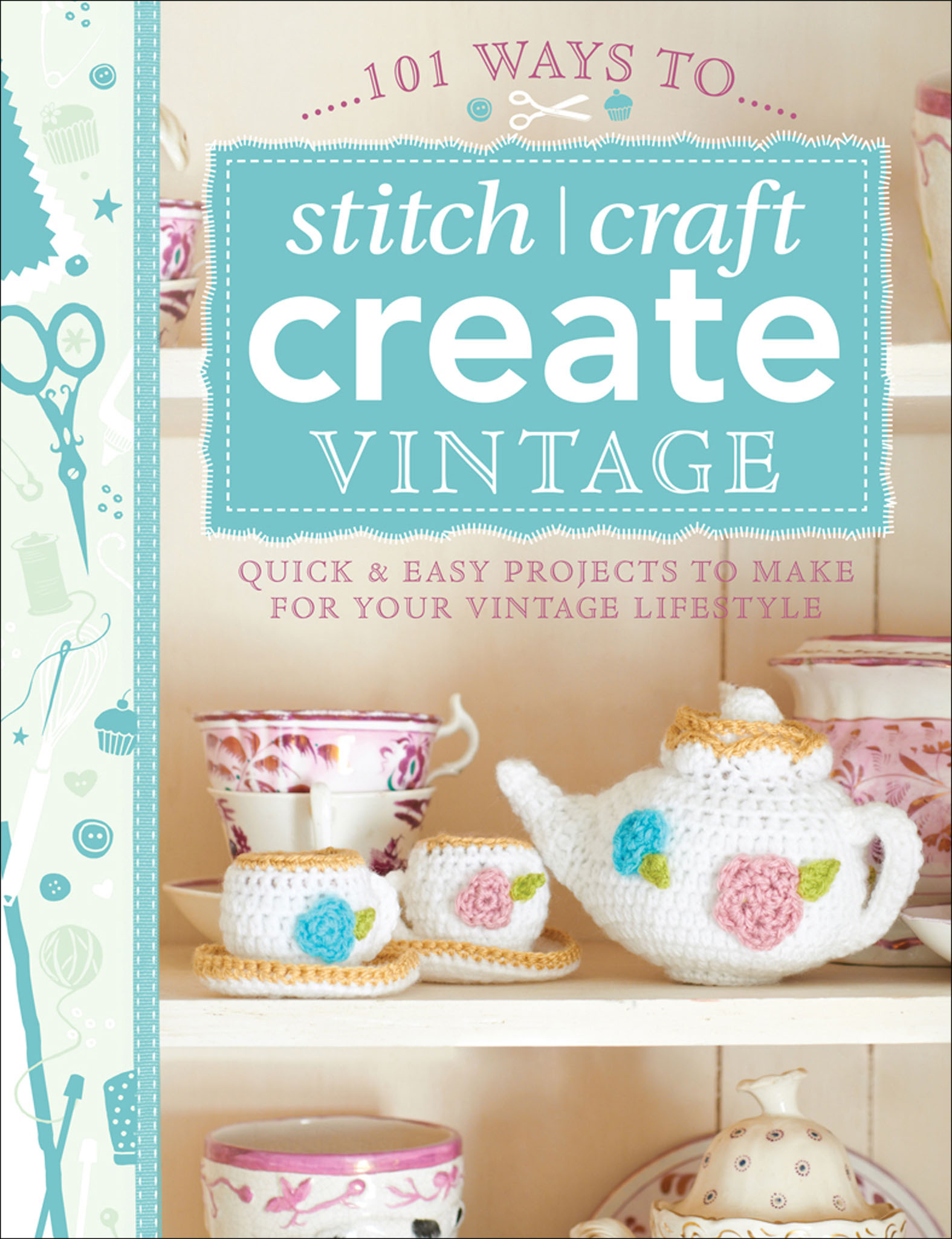 101 Ways to Stitch, Craft, Create Vintage Quick & Easy Projects to Make for Your Vintage Lifestyle