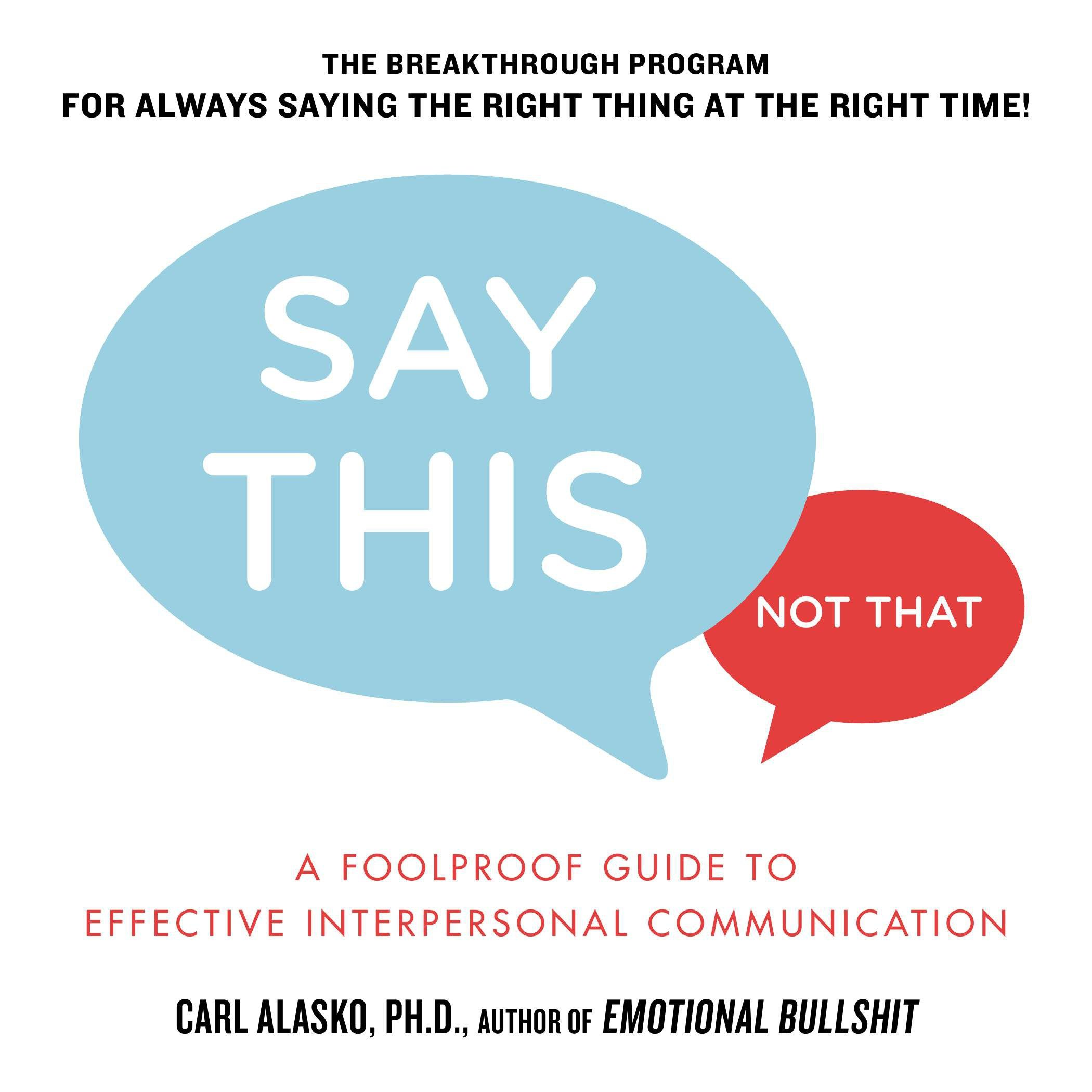 Say This, Not That A Foolproof Guide to Effective Interpersonal Communication