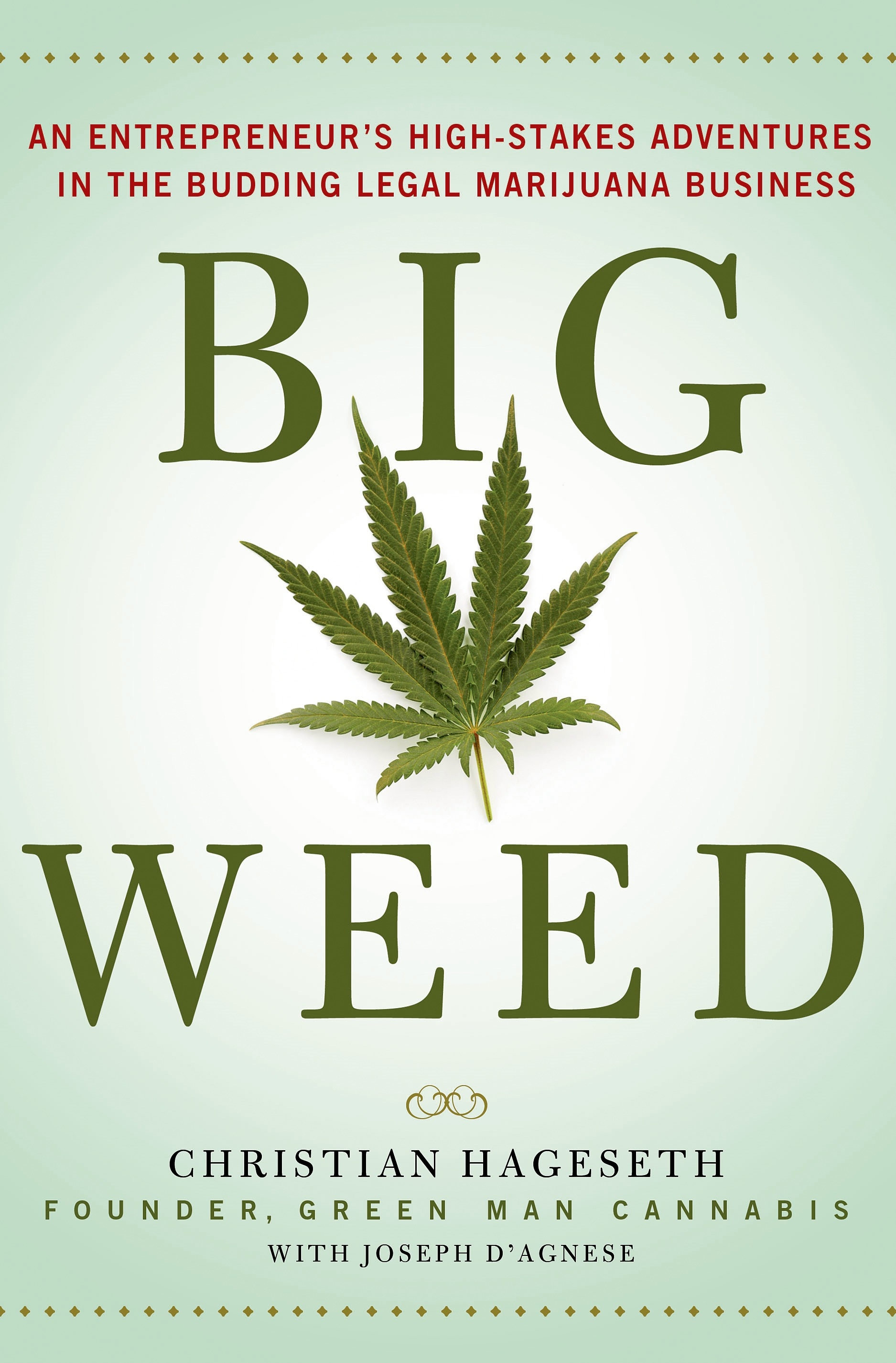 Big weed : an entrepreneur's high-stakes adventures in the budding legal marijuana business