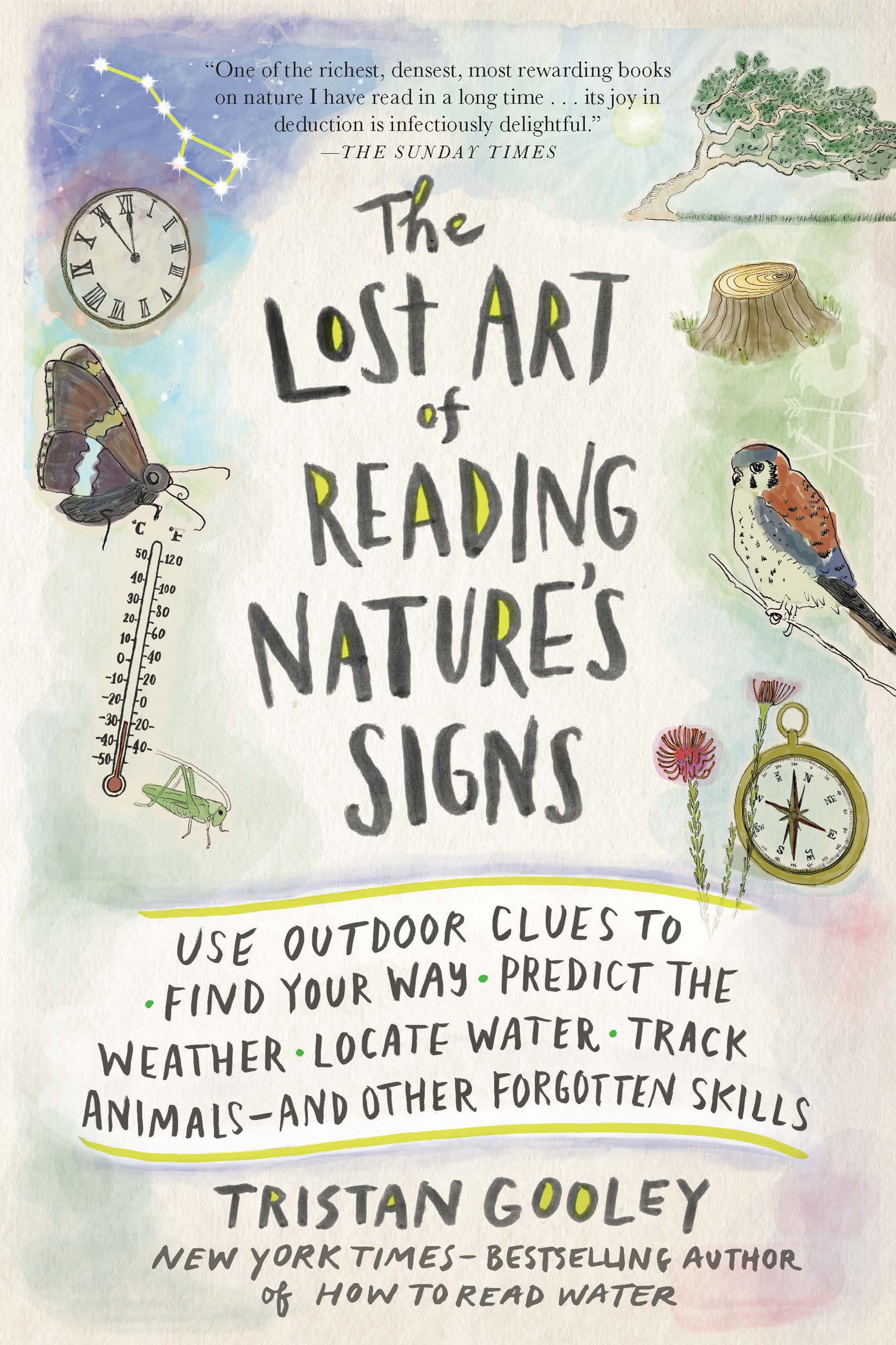 The Lost Art of Reading Nature's Signs Use Outdoor Clues to Find Your Way, Predict the Weather, Locate Water, Track Animals—and Other Forgotten Skills