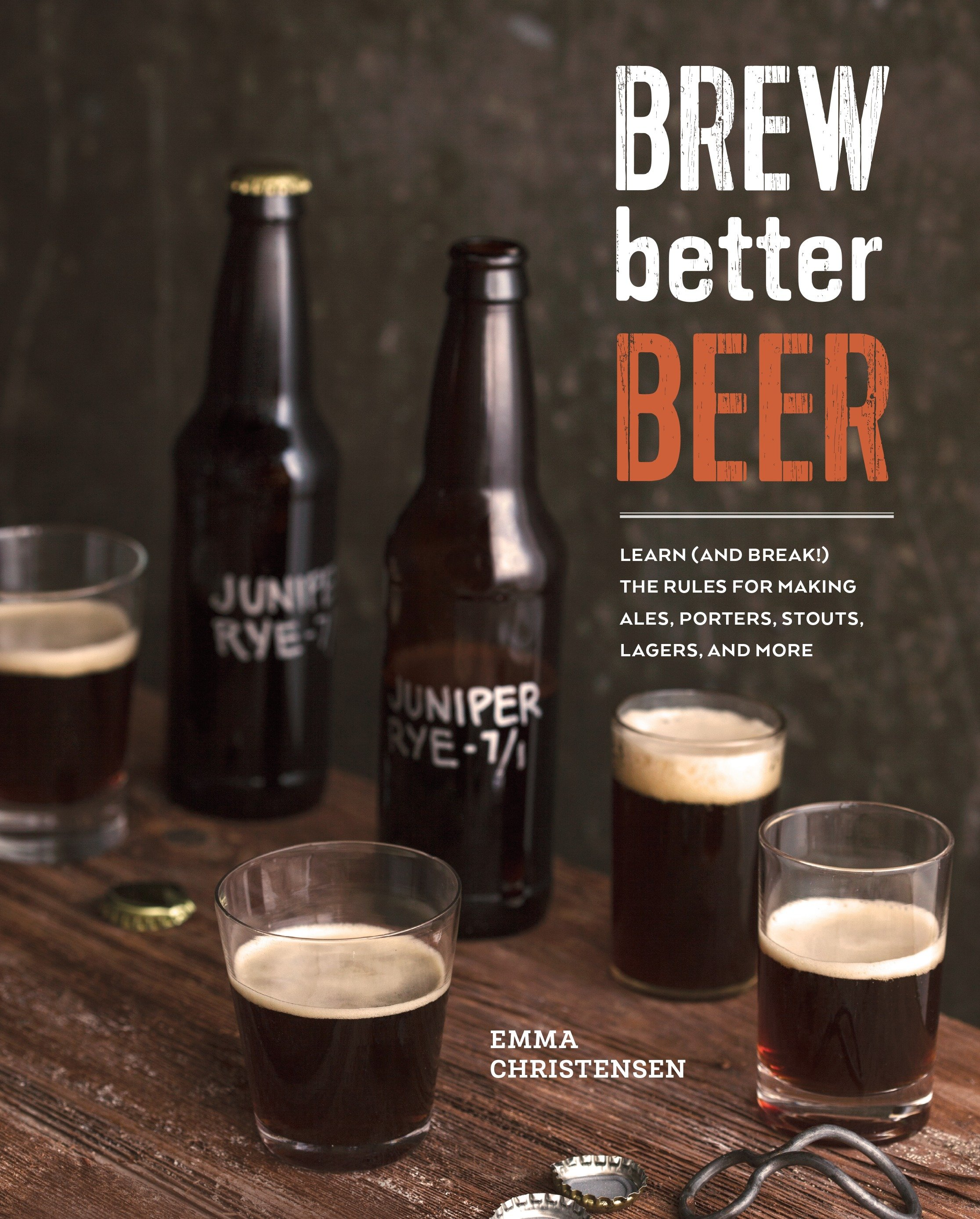Brew Better Beer Learn (and Break) the Rules for Making IPAs, Sours, Pilsners, Stouts, and More
