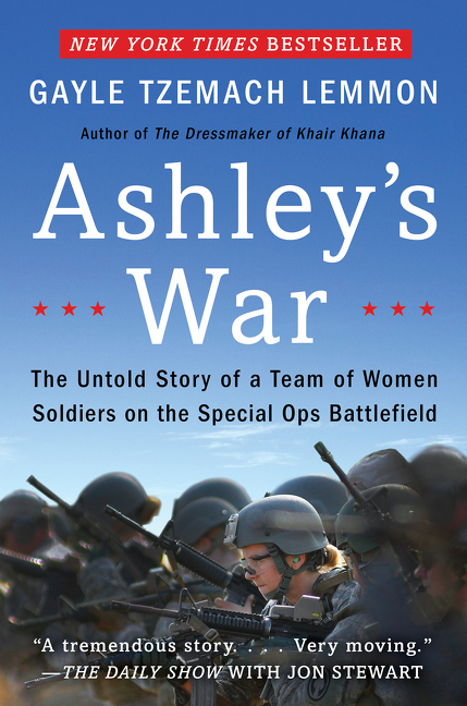 Ashley's War : The Untold Story of a Team of Women Soldiers on the Special Ops Battlefield