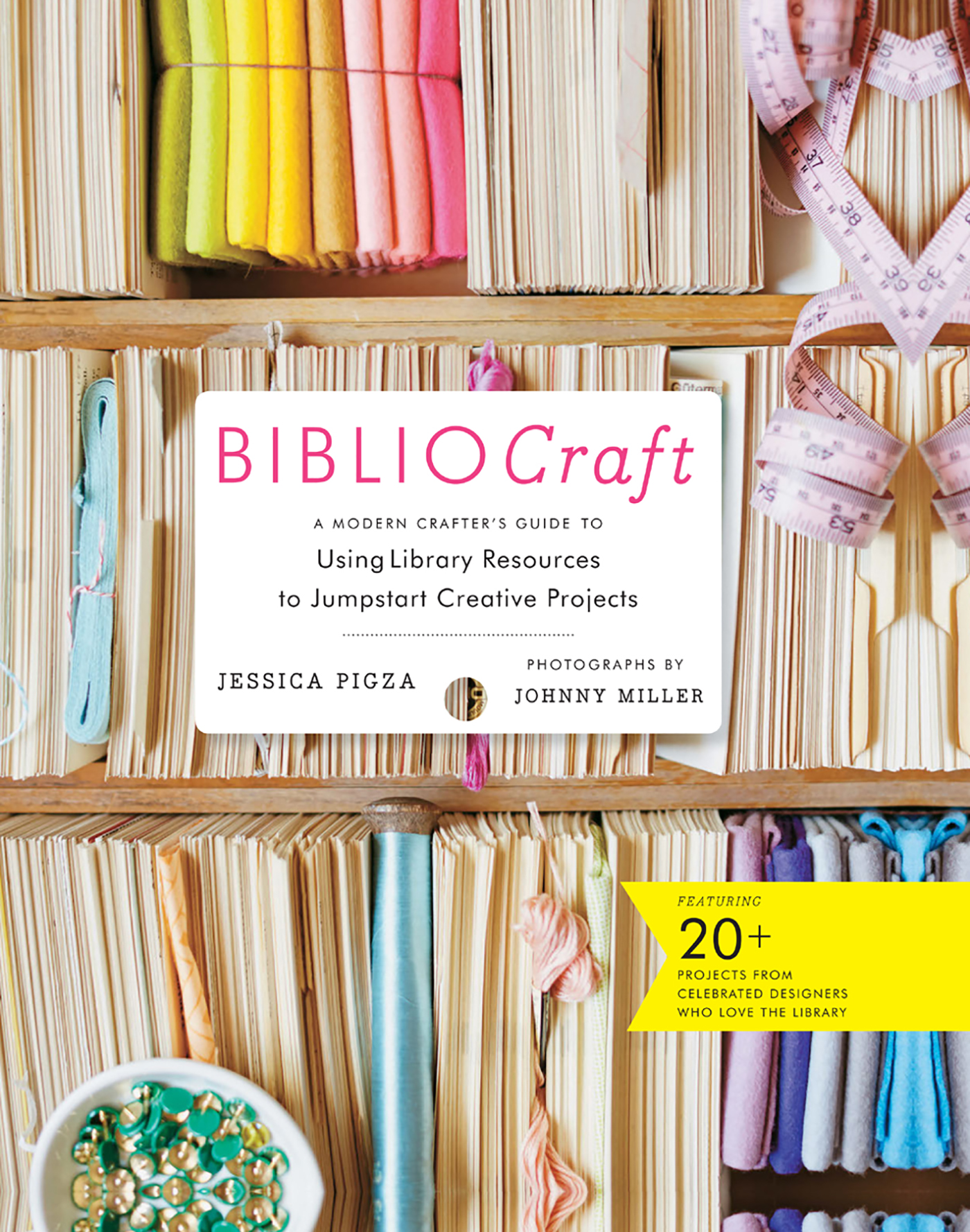 BiblioCraft A Modern Crafter's Guide to Using Library Resources to Jumpstart Creative Projects