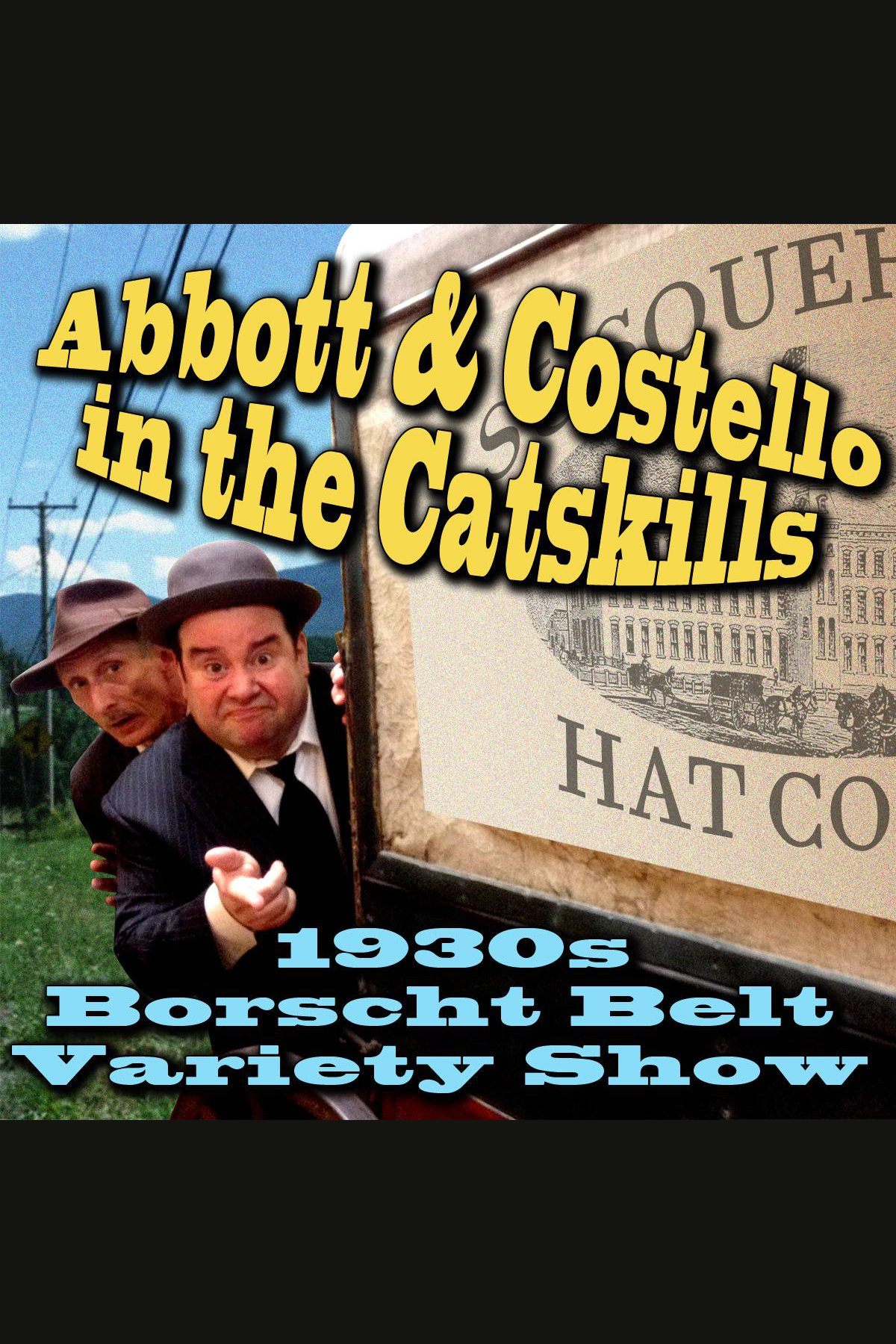 Abbott & Costello in the Catskills An Authentic Recreation of a 1930s Borscht Belt Variety Show, Recorded before a Live Audience in the Catskills