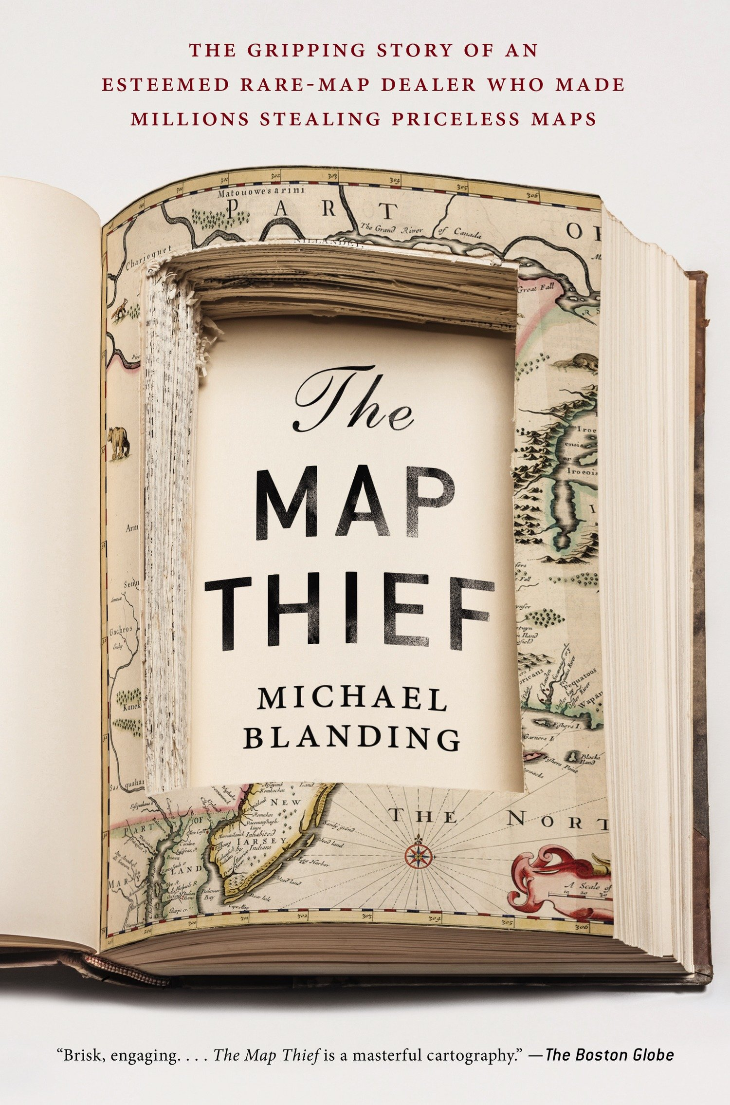 The Map Thief The Gripping Story of an Esteemed Rare-Map Dealer Who Made Millions Stealing Priceless Maps