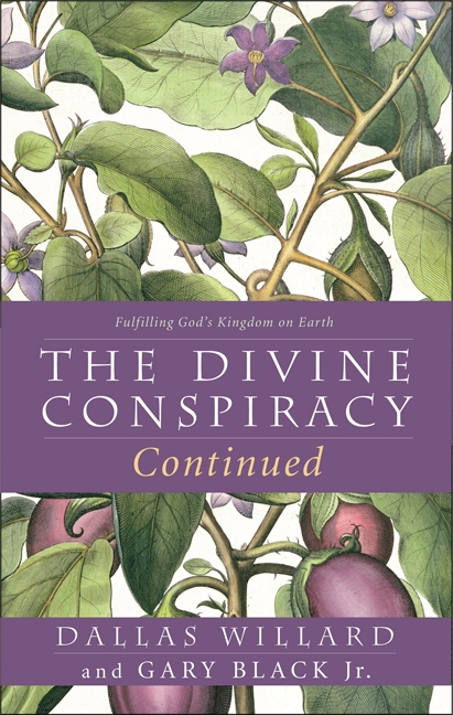 The Divine Conspiracy Continued Fulfilling God's Kingdom on Earth