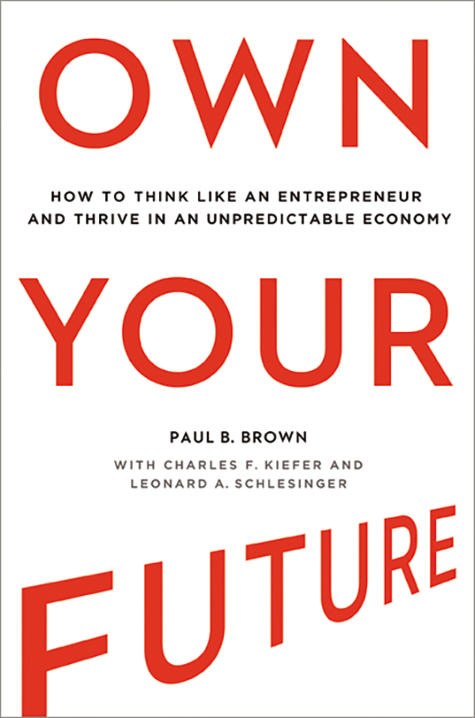 Own Your Future How to Think Like an Entrepreneur and Thrive in an Unpredictable Economy