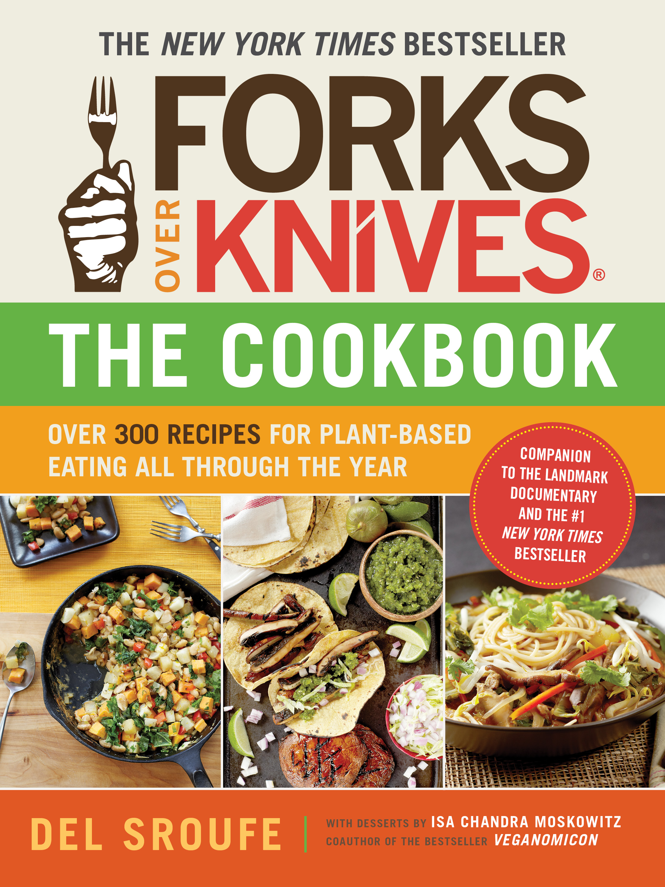 Forks Over Knives - The Cookbook Over 300 Recipes for Plant-Based Eating All Through the Year