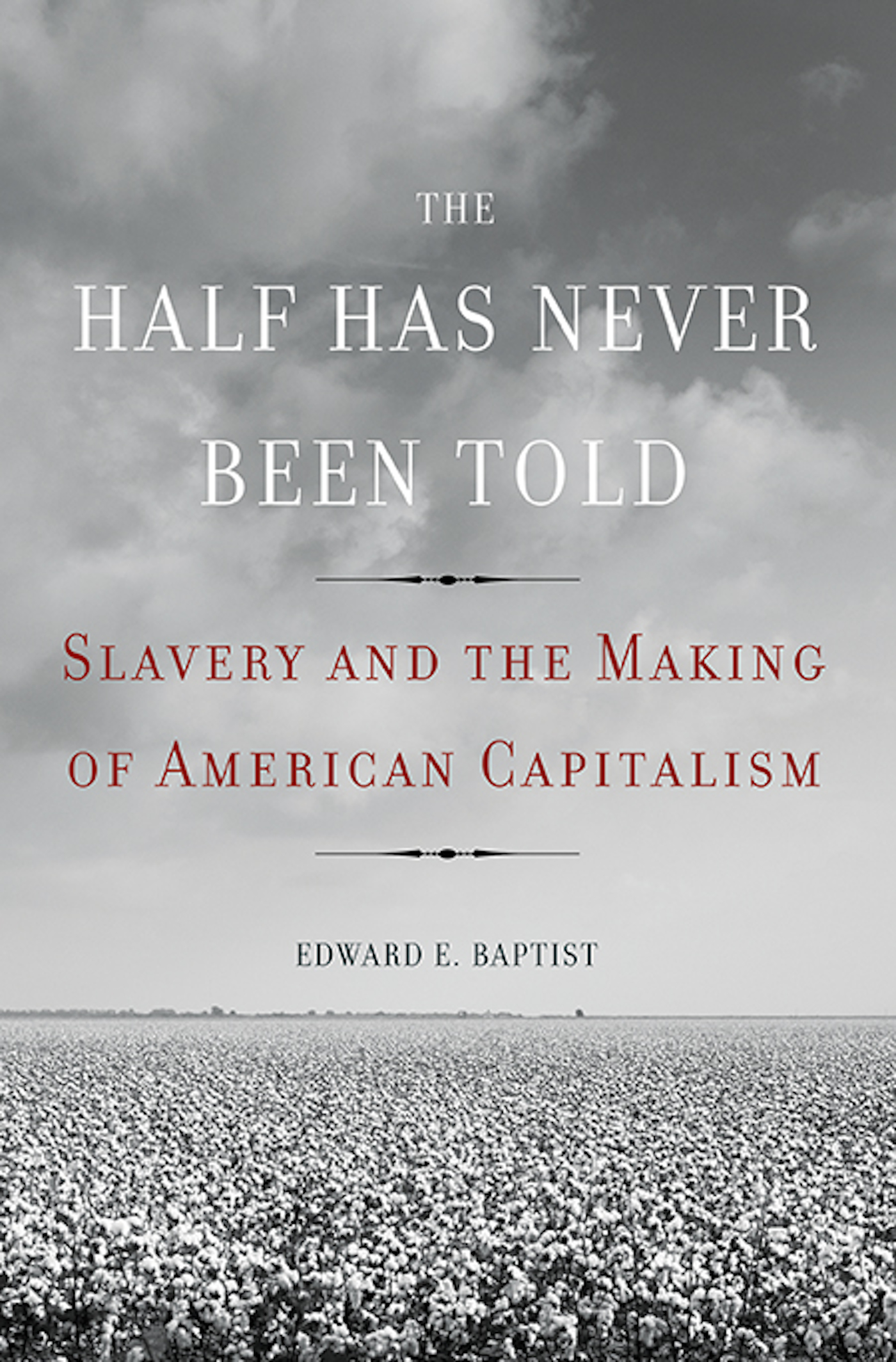 The Half Has Never Been Told Slavery and the Making of American Capitalism