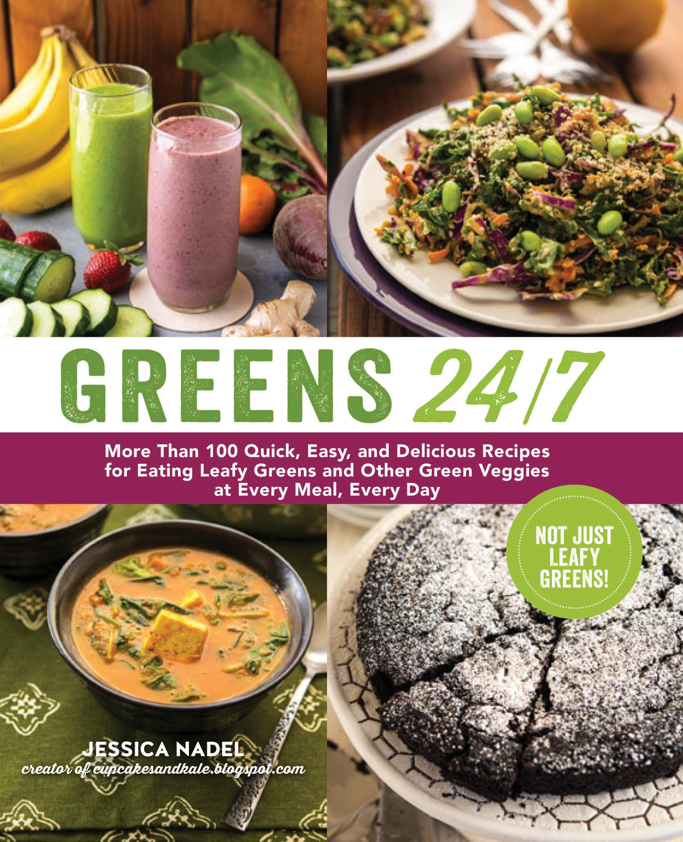 Greens 24/7 More Than 100 Quick, Easy, and Delicious Recipes for Eating Leafy Greens and Other Green Vegetables at Every Meal, Every Day
