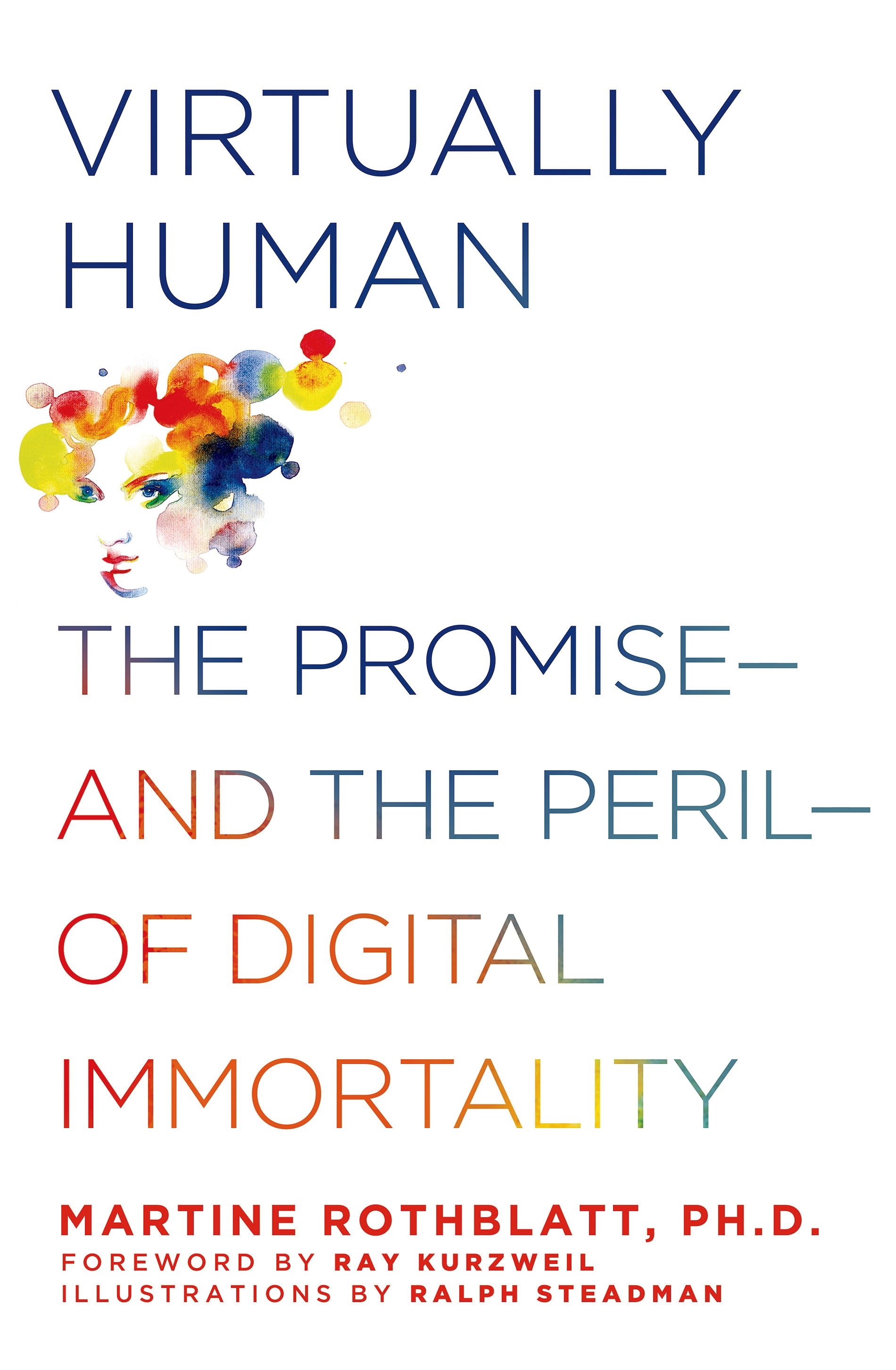 Virtually Human The Promise---and the Peril---of Digital Immortality