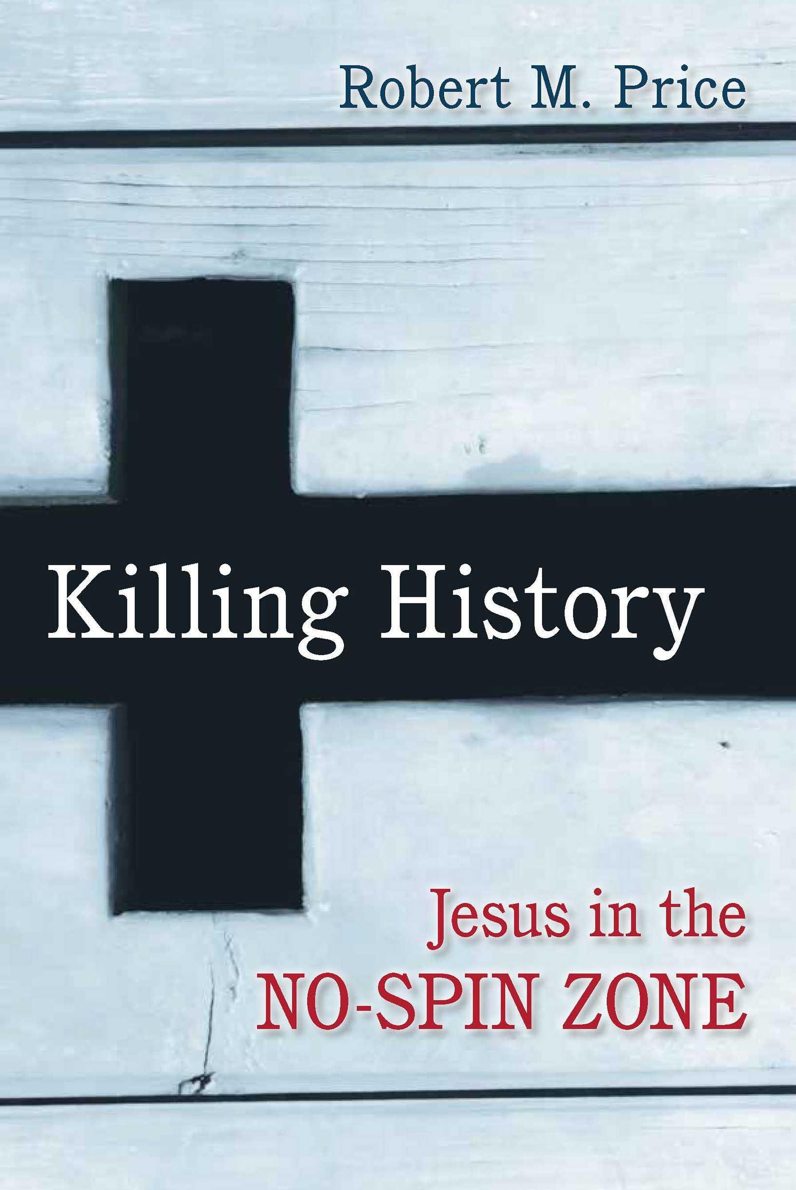 Killing History Jesus In The No-Spin Zone
