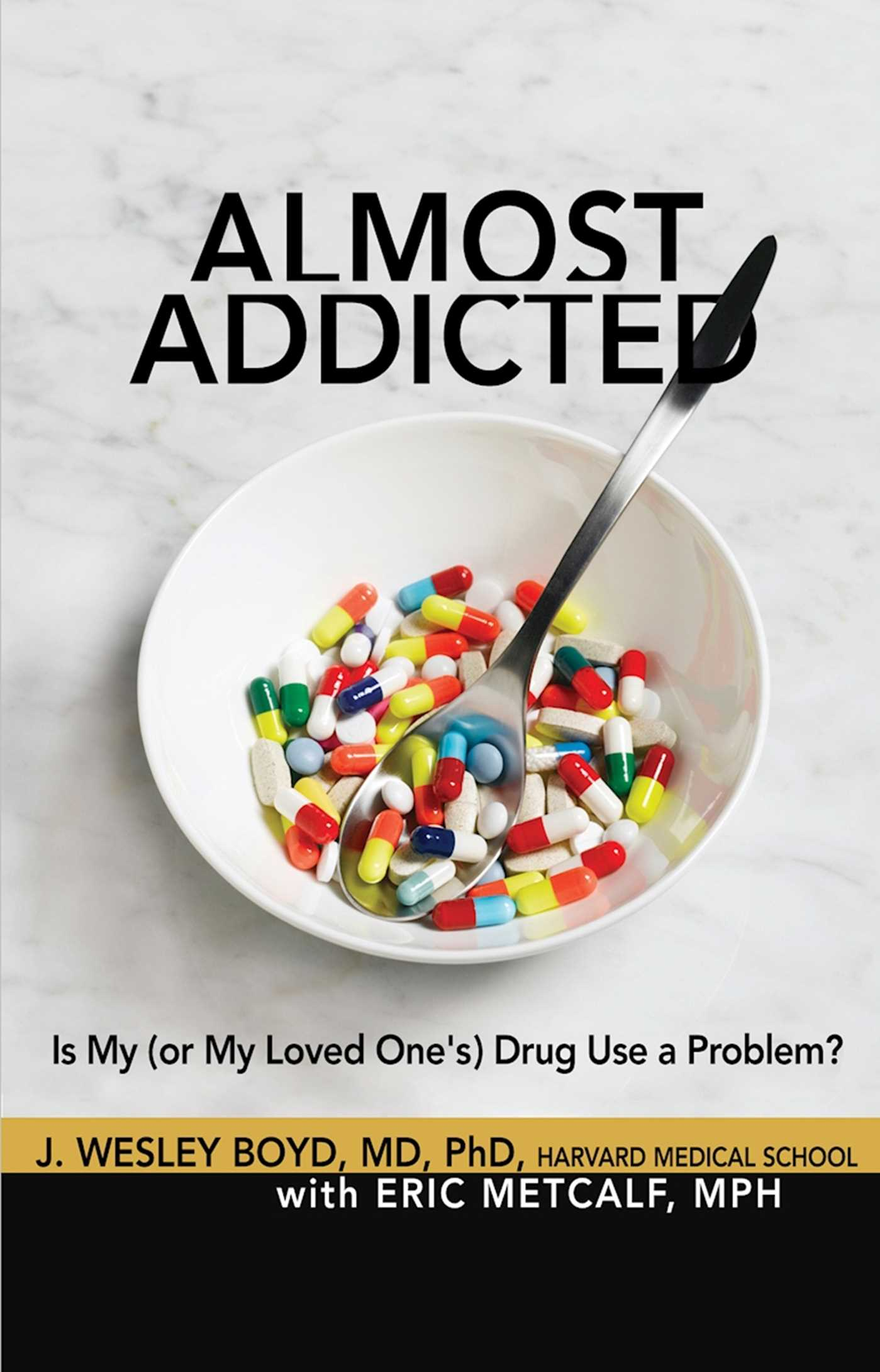 Almost Addicted Is My (or My Loved One's) Drug Use a Problem?