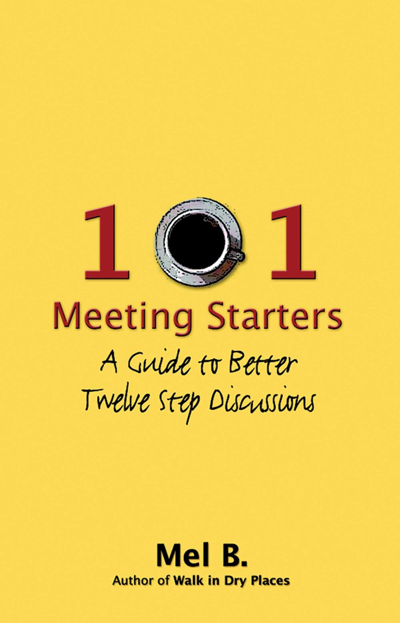 101 Meeting Starters A Guide to Better Twelve Step Discussions