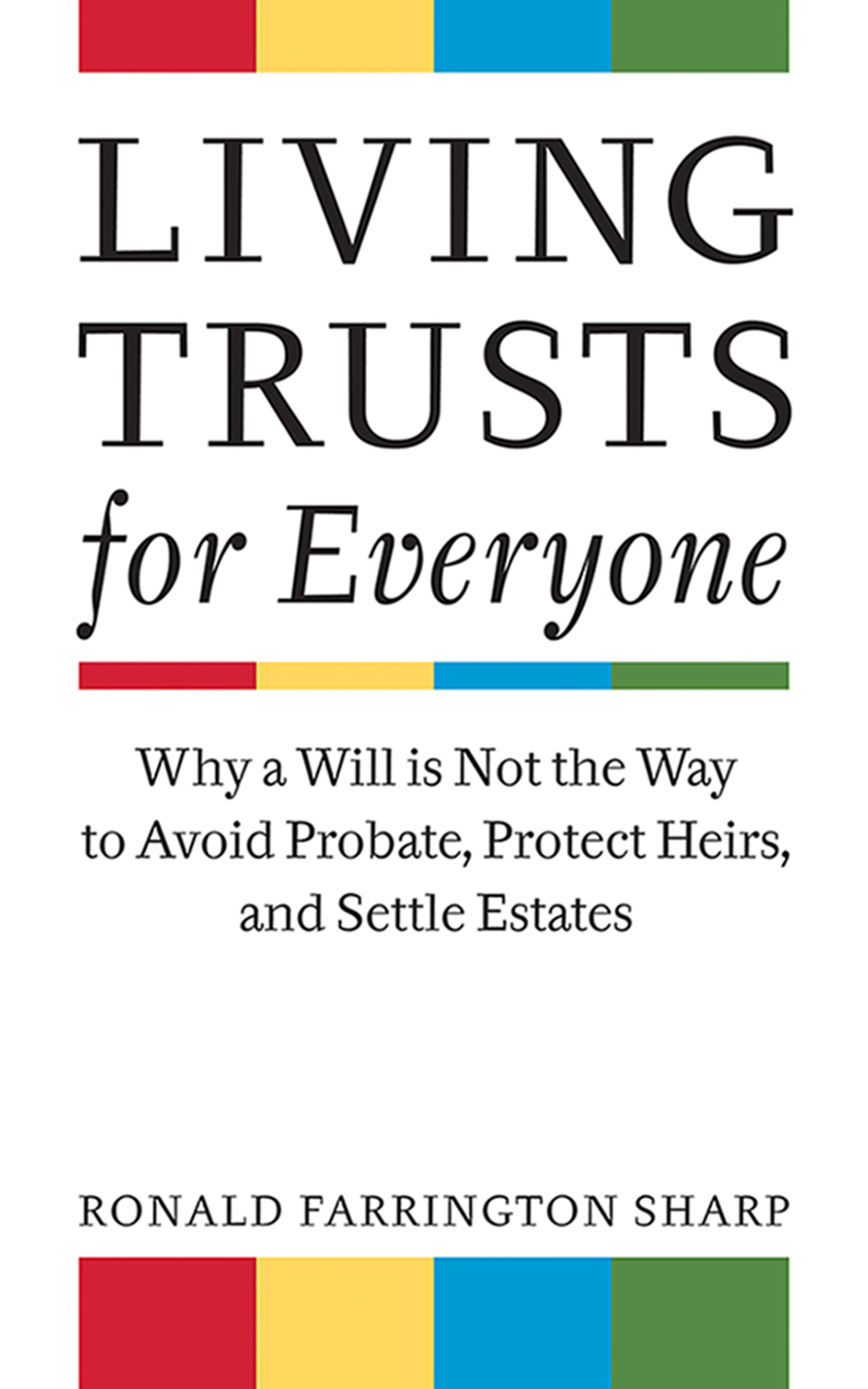 Living Trusts for Everyone Why a Will is Not the Way to Avoid Probate, Protect Heirs, and Settle Estates